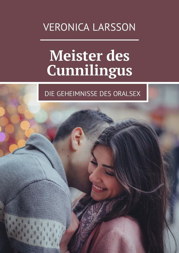 Veronica Larsson Meister des Cunnilingus. Die Geheimnisse des Oralsex asa larsson veresüü
