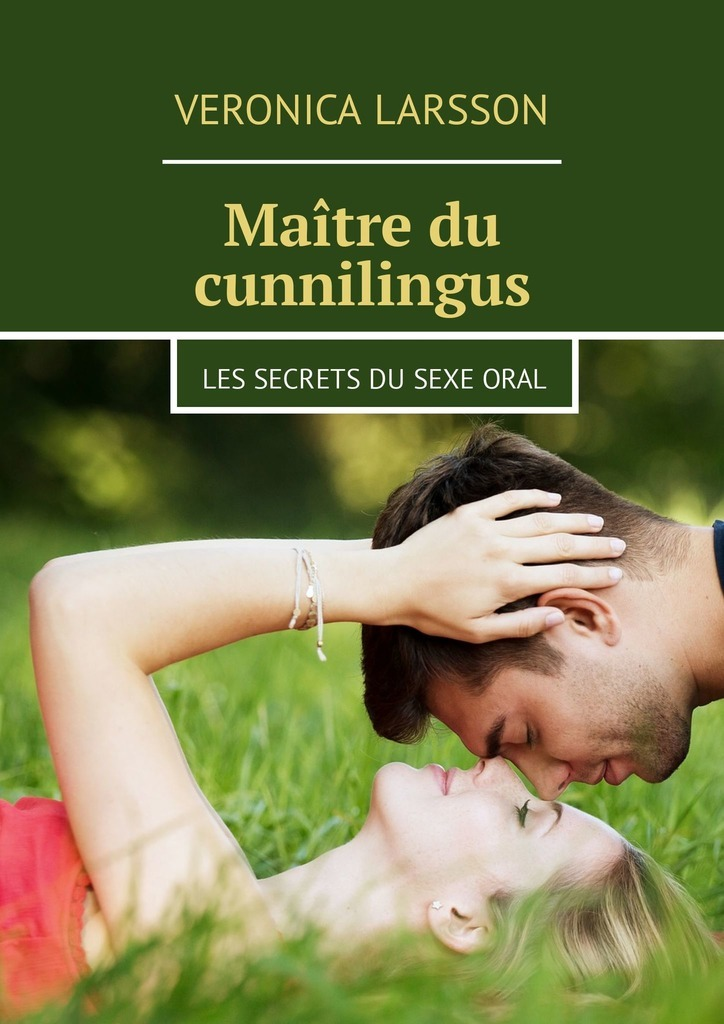 Veronica Larsson Maître du cunnilingus. Les secrets du sexeoral asa larsson veresüü