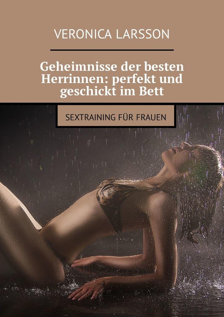 Geheimnisse der besten Herrinnen: perfekt und geschickt imBett. Sextraining für Frauen