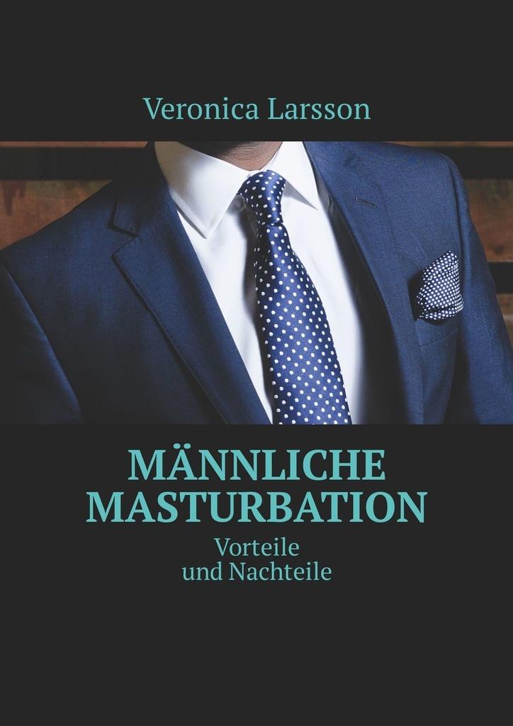 Veronica Larsson Männliche Masturbation. Vorteile und Nachteile asa larsson veresüü