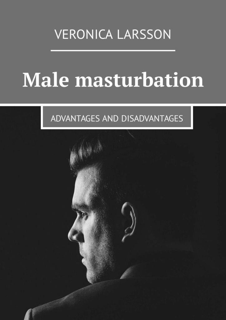 Male masturbation. Advantages and disadvantages