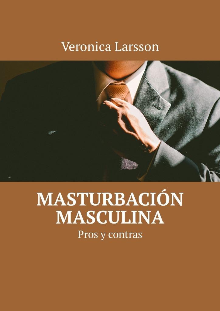 Veronica Larsson Masturbación masculina. Pros y contras asa larsson veresüü
