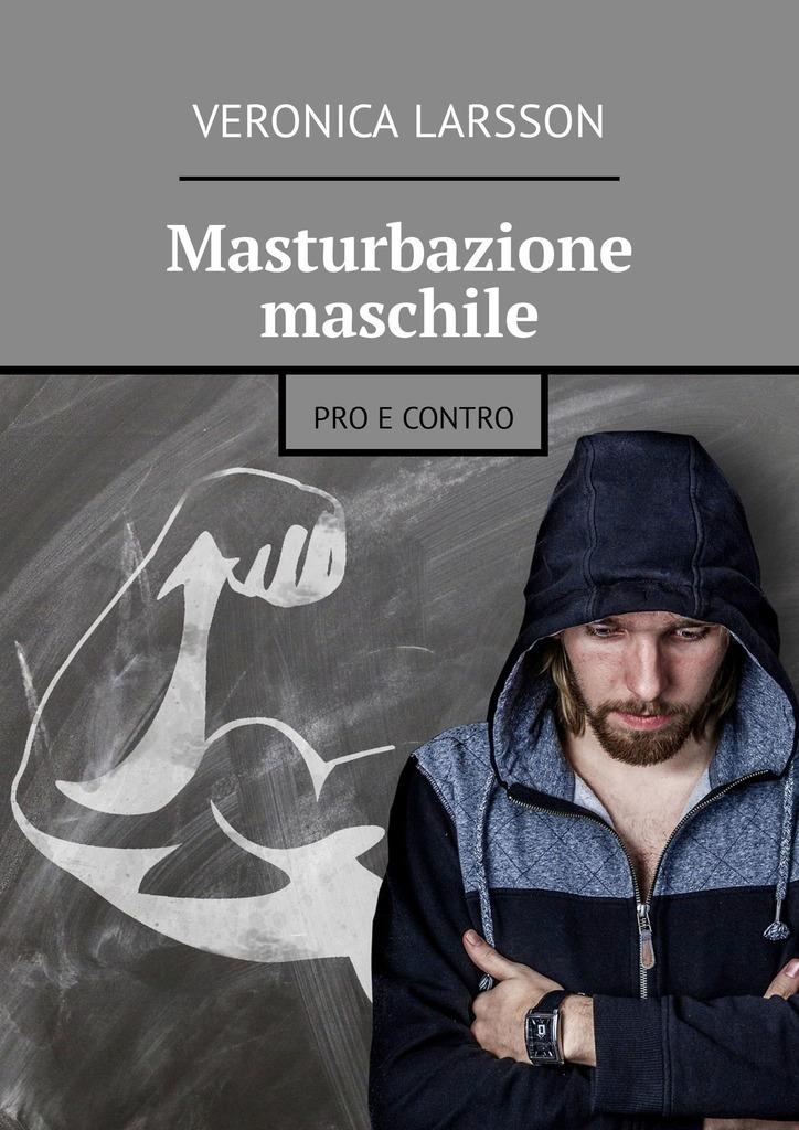 Veronica Larsson Masturbazione maschile. Pro e contro все цены