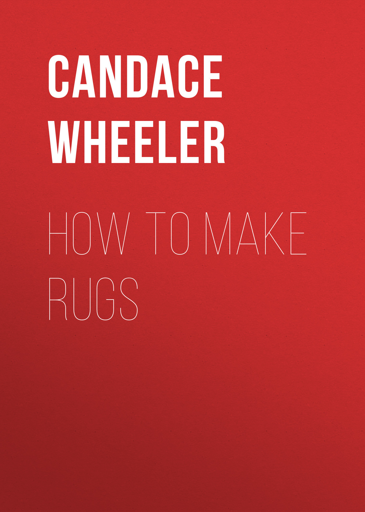 Candace Wheeler How to make rugs