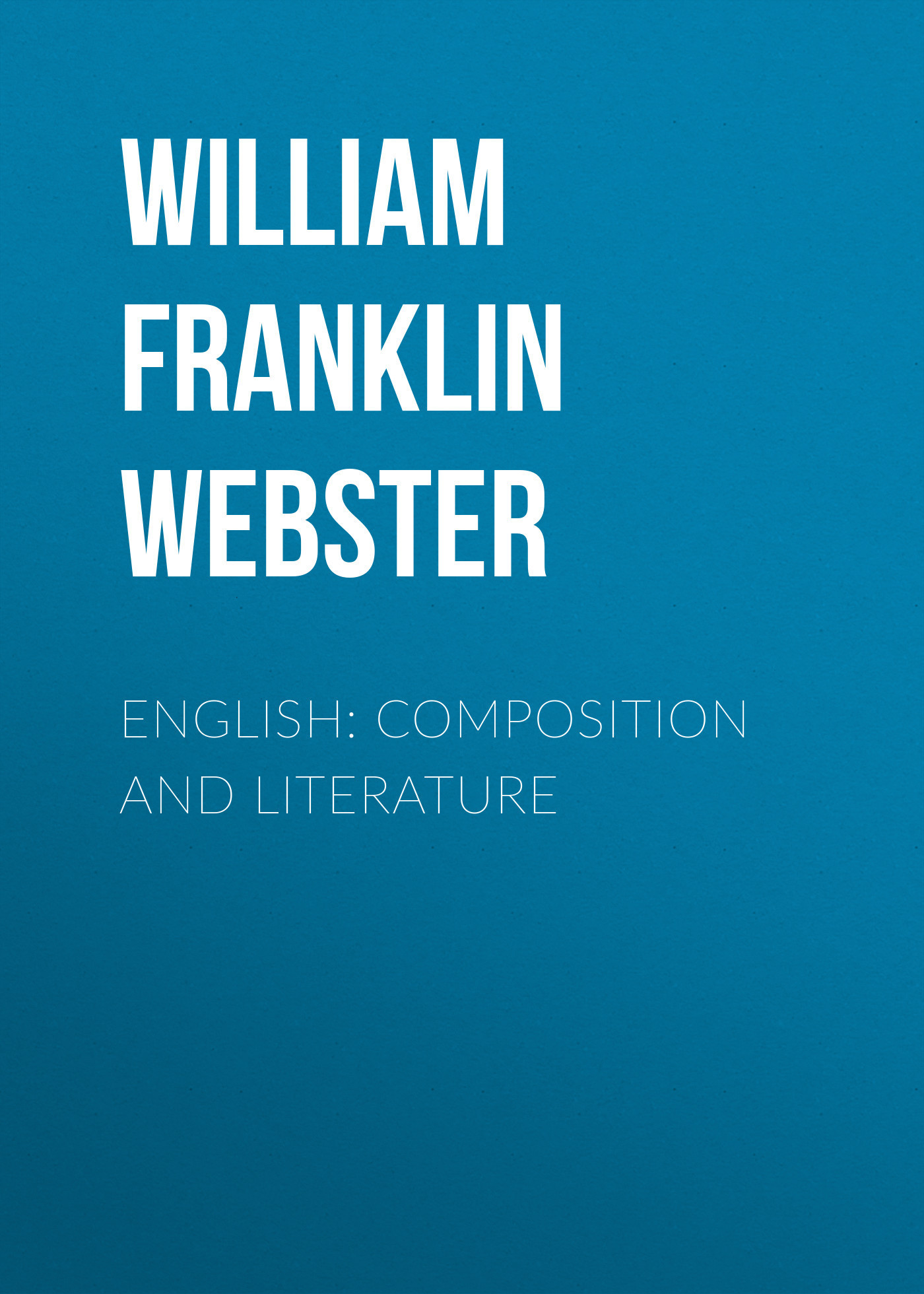 William Franklin Webster English: Composition and Literature phytochemical composition
