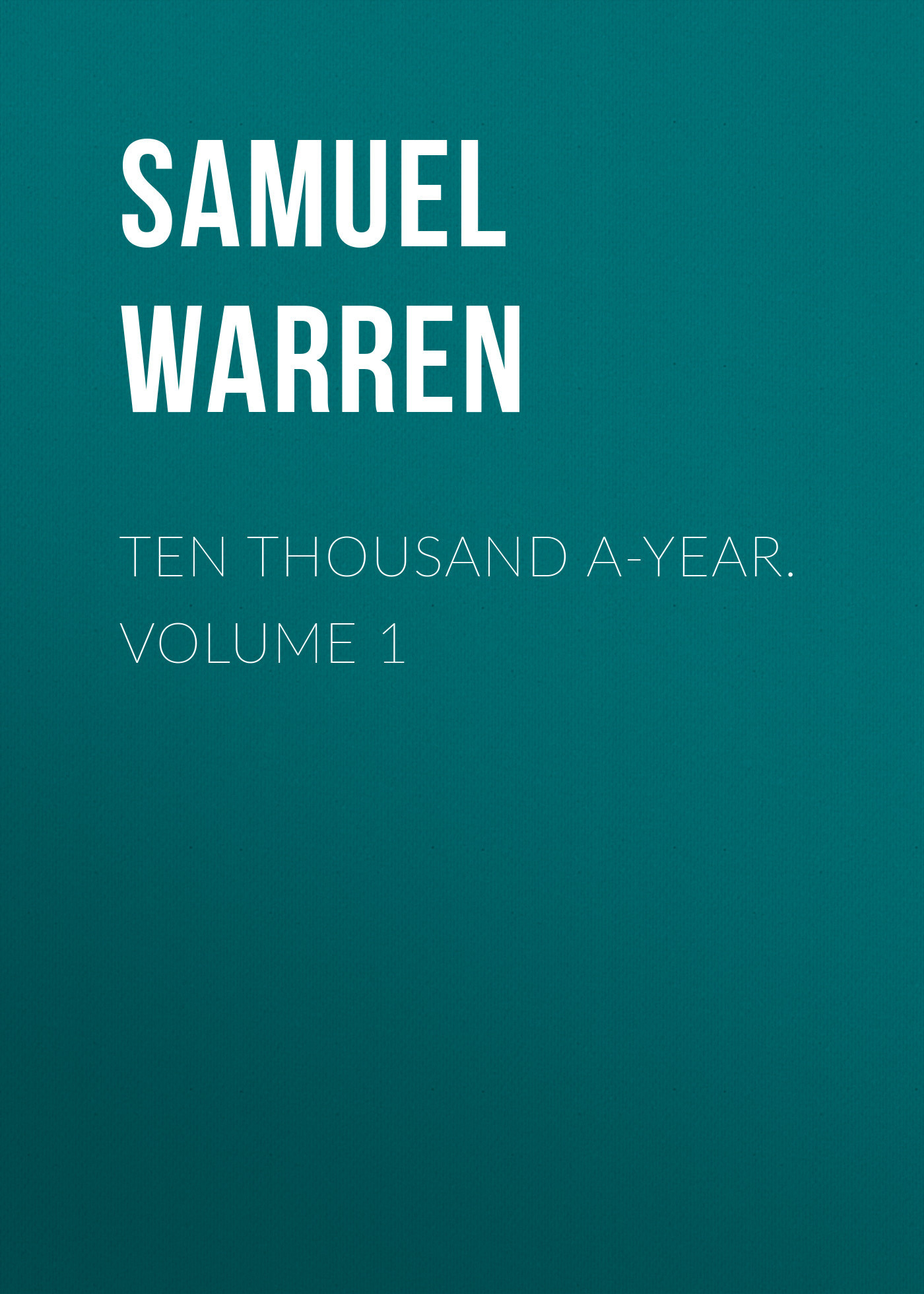 Samuel Warren Ten Thousand a-Year. Volume 1