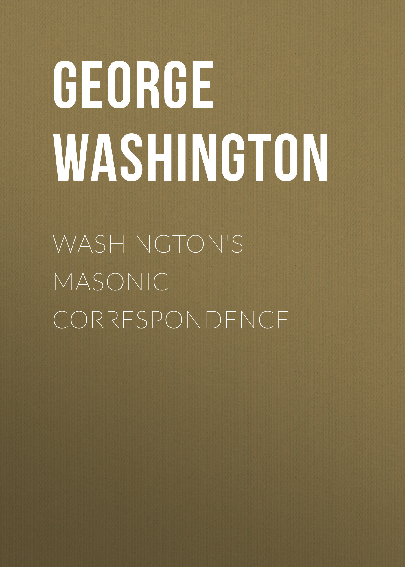 George Washington Washington's Masonic Correspondence wodehouse p g not george washington