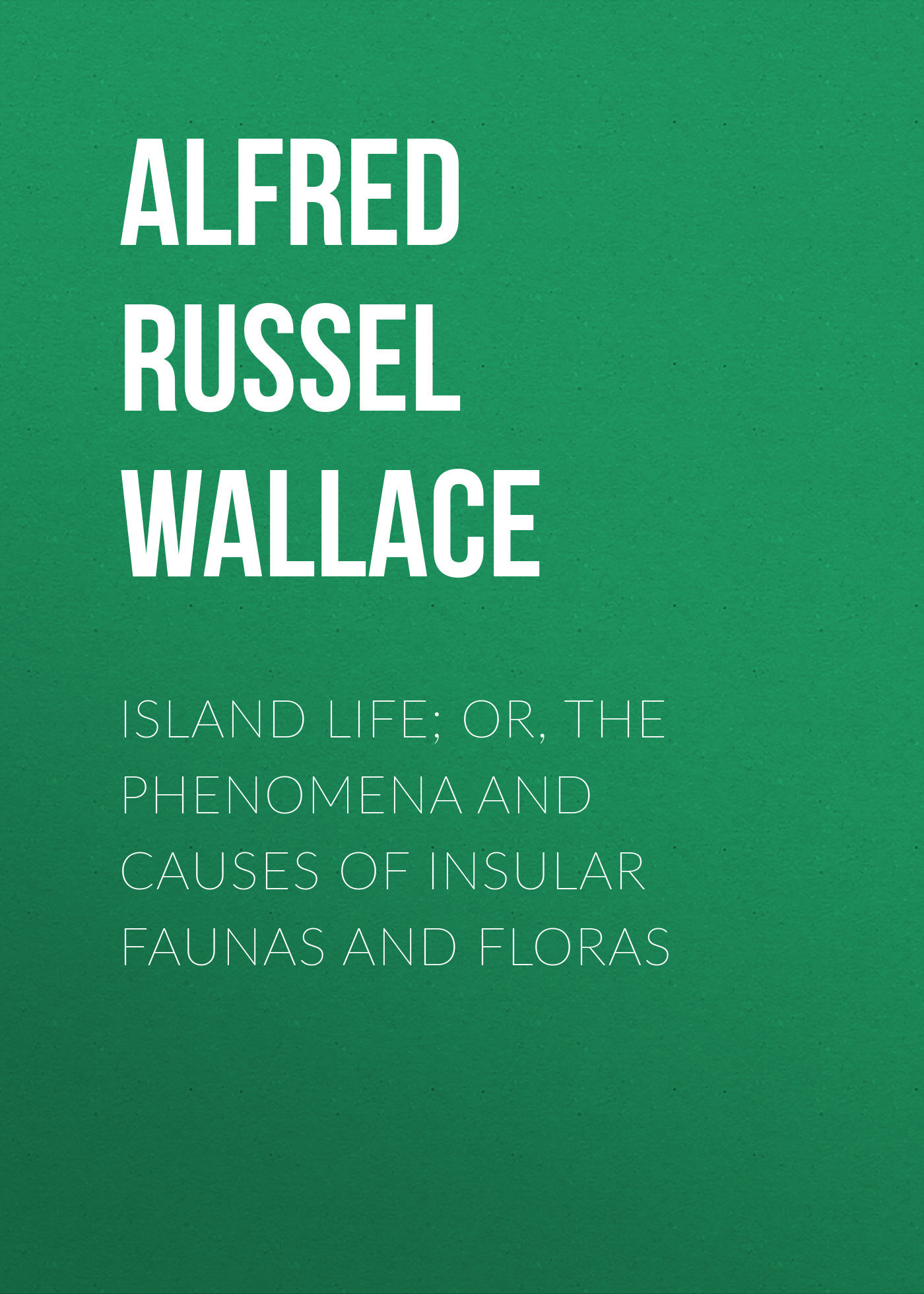 Alfred Russel Wallace Island Life; Or, The Phenomena and Causes of Insular Faunas and Floras transport phenomena in porous media iii