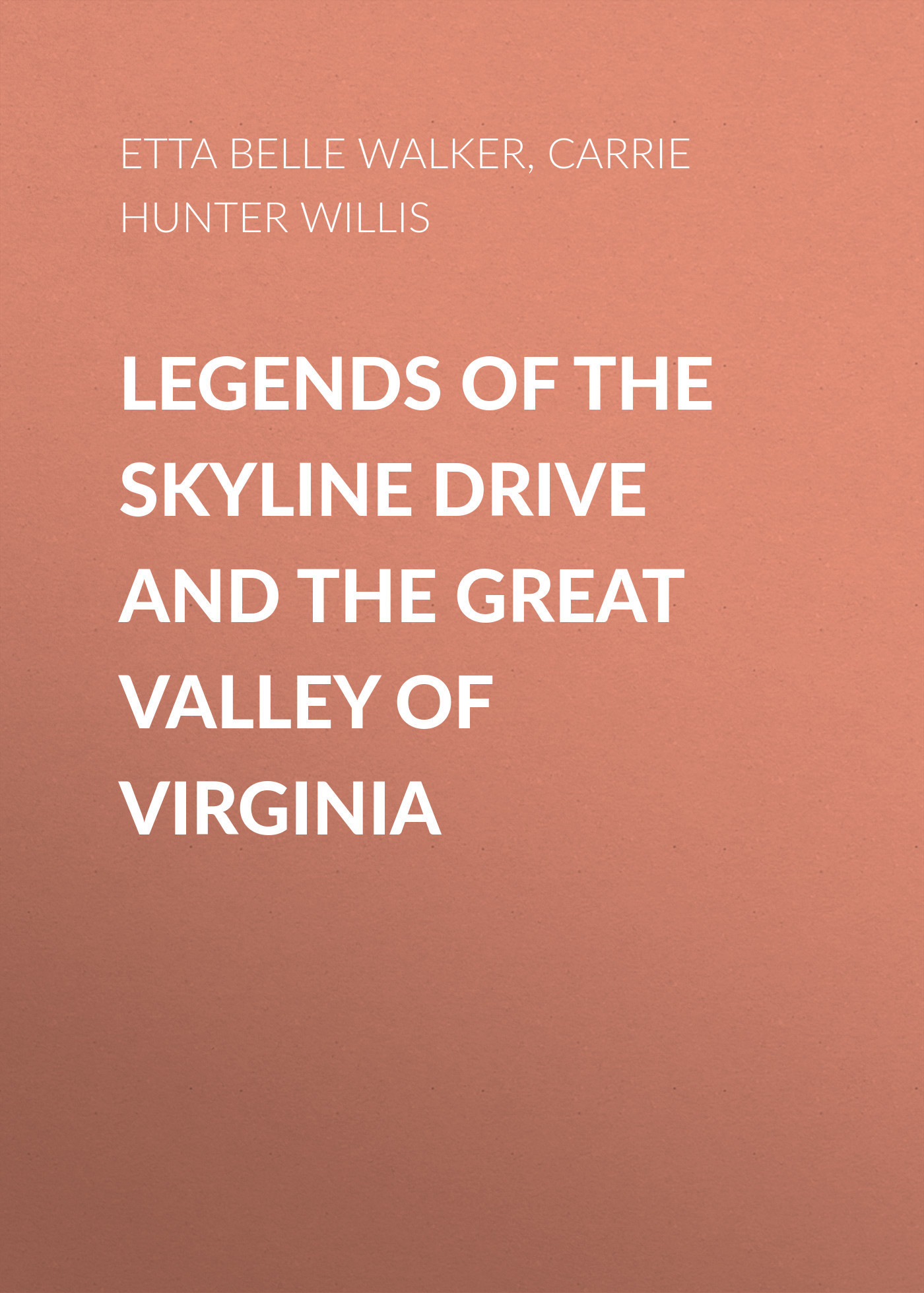 Etta Belle Walker Legends of the Skyline Drive and the Great Valley of Virginia the valley of unknowing