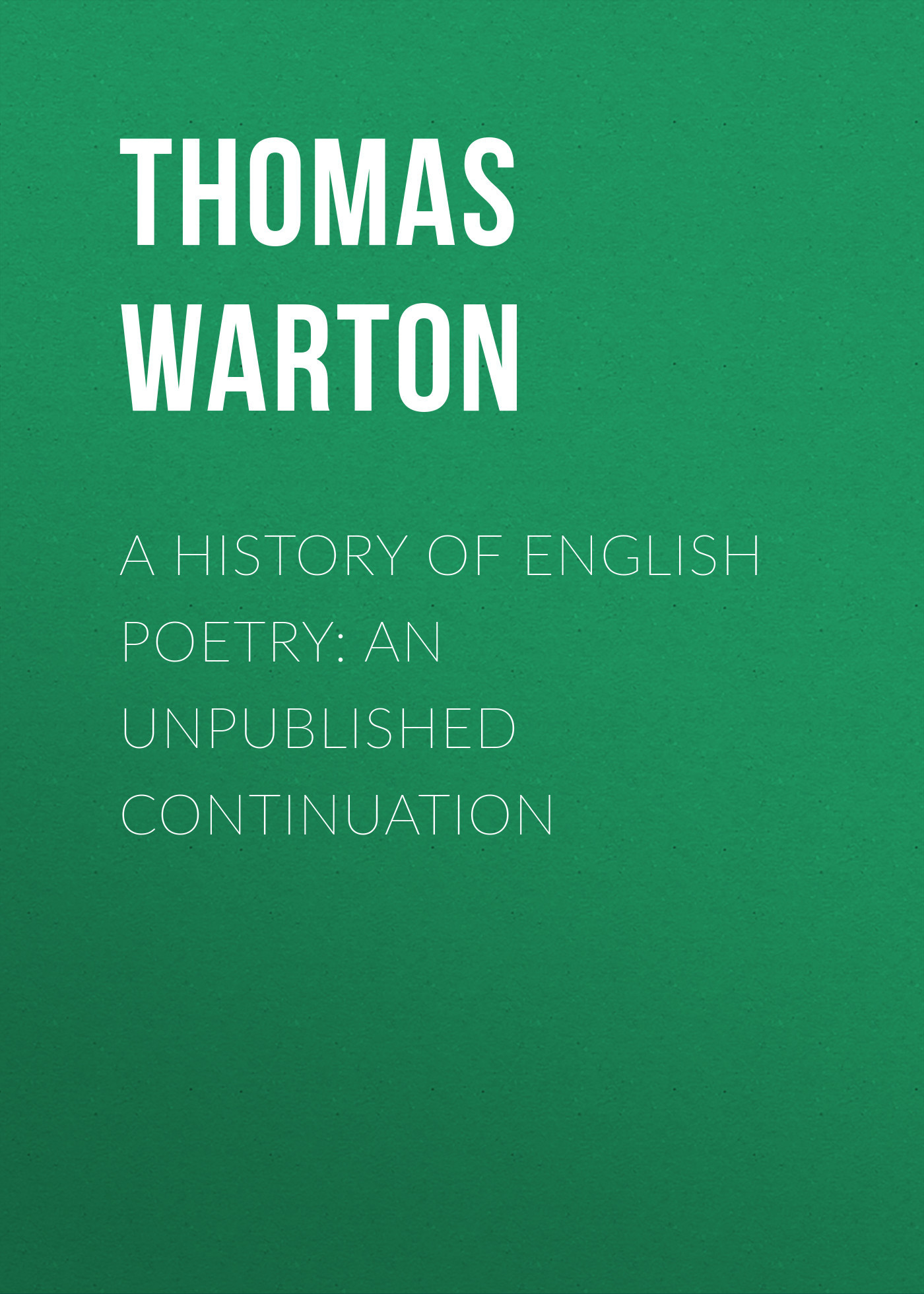 Thomas Warton A History of English Poetry: an Unpublished Continuation akins thomas b history of halifax city