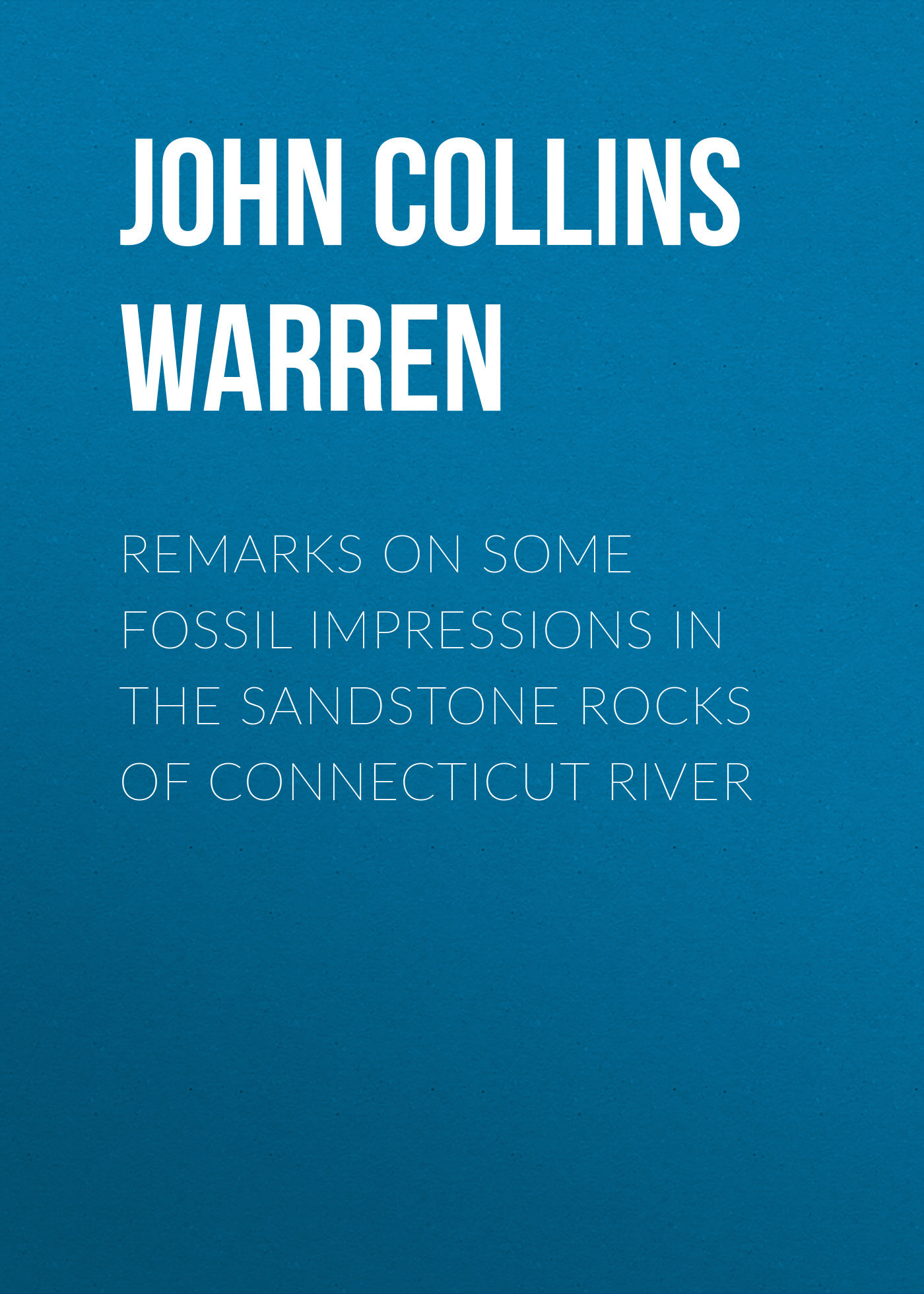 John Collins Warren Remarks on some fossil impressions in the sandstone rocks of Connecticut River collins essential chinese dictionary