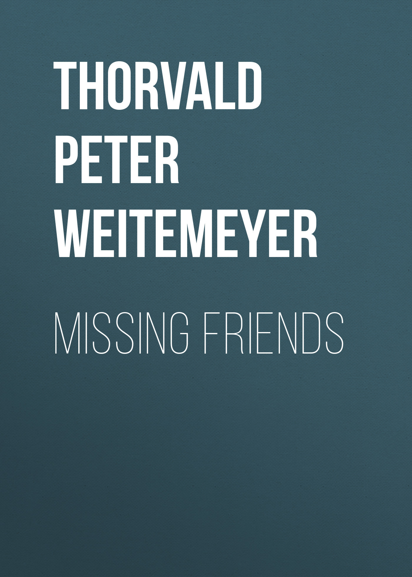 Thorvald Peter Ludwig Weitemeyer Missing Friends