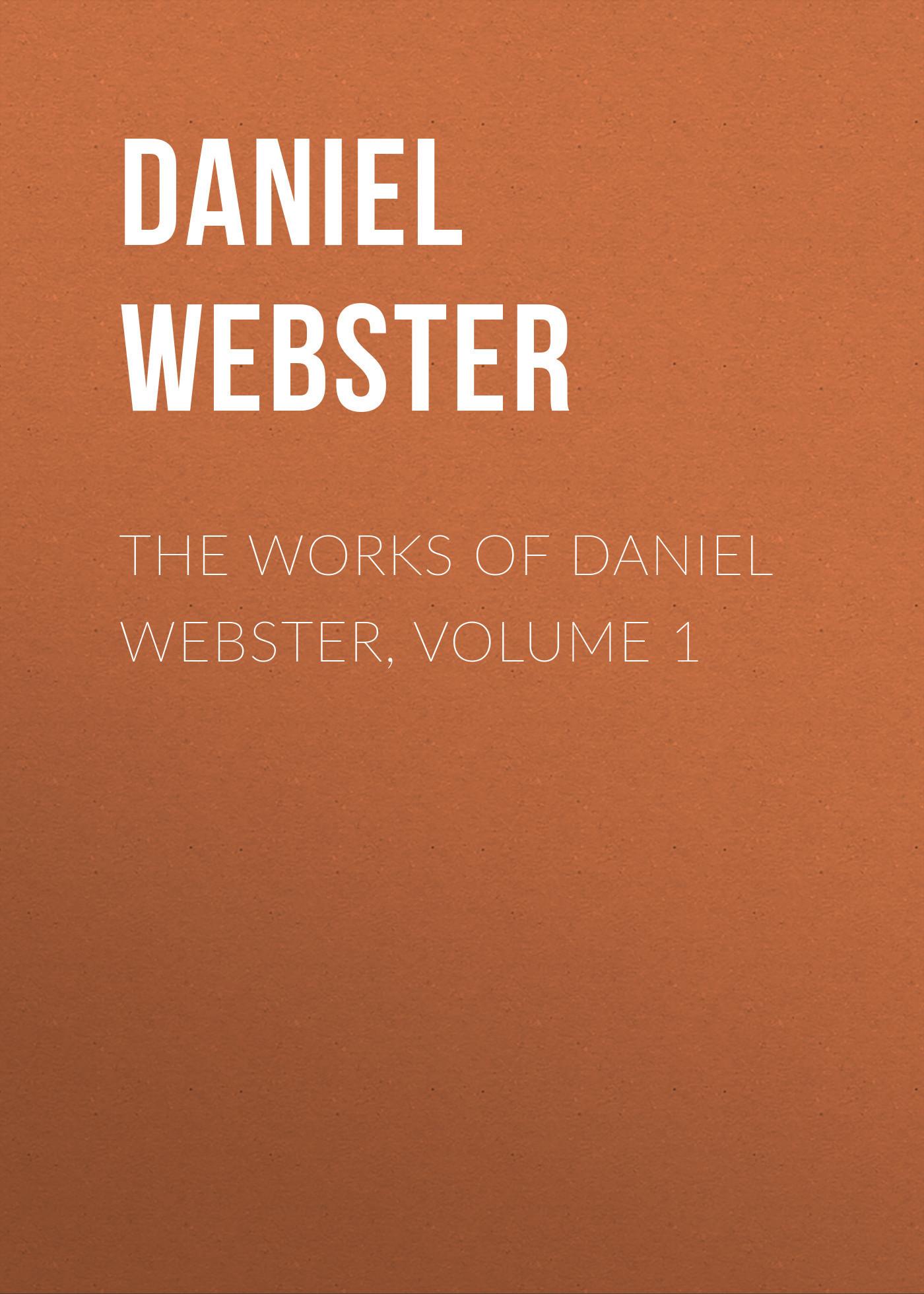Daniel Webster The Works of Daniel Webster, Volume 1 webster s new worldtm portable large print dictionary