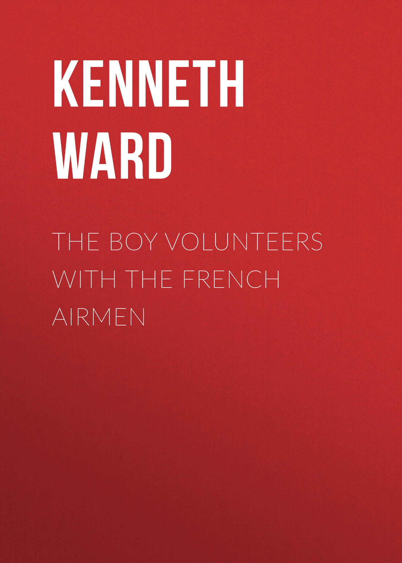 Kenneth Ward The Boy Volunteers with the French Airmen land of savagery land of promise – the european image of the american