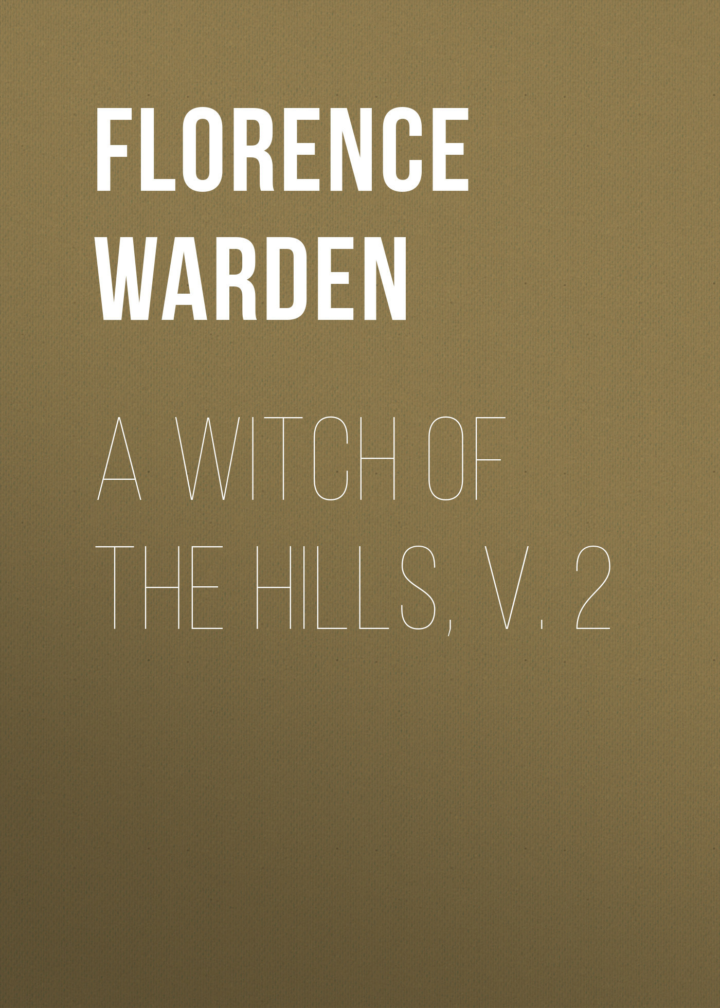 Florence Warden A Witch of the Hills, v. 2 the enchantress of florence