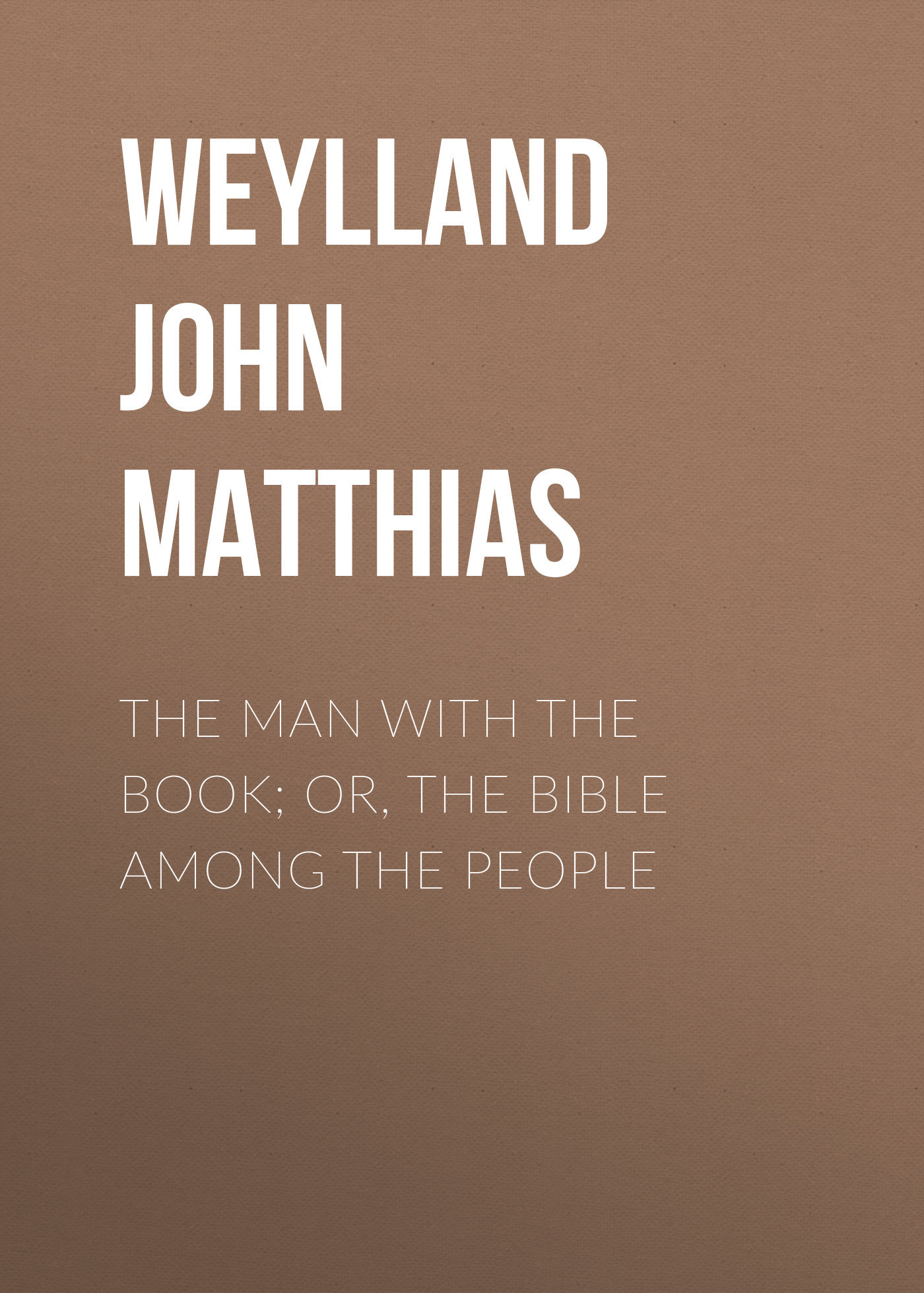 Weylland John Matthias The Man with the Book; or, The Bible Among the People cat among the pigeons