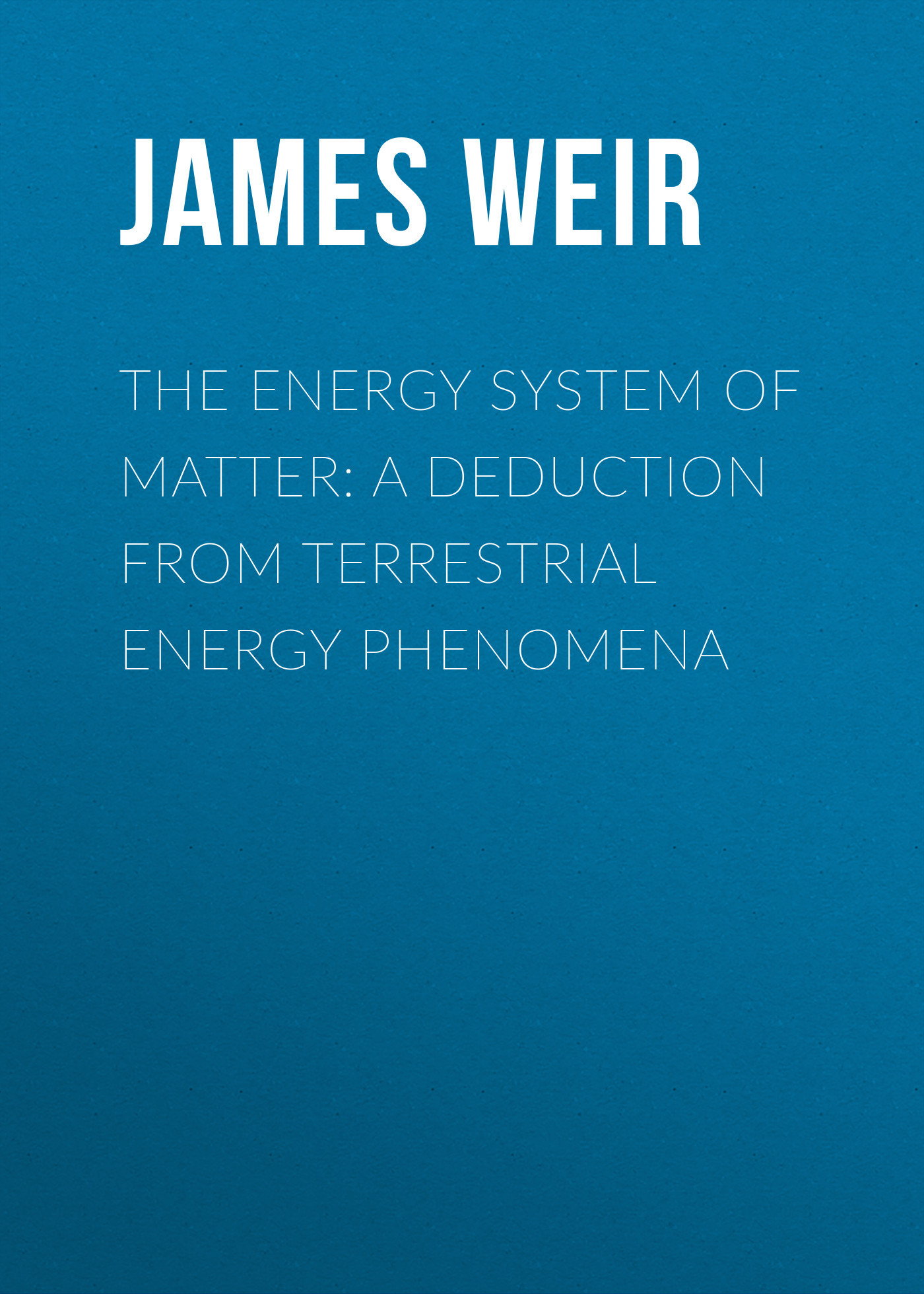 James Weir The Energy System of Matter: A Deduction from Terrestrial Energy Phenomena tpms car tire pressure monitoring system careud lcd display 4 external sensors auto alarm system solar energy diagnostic tool