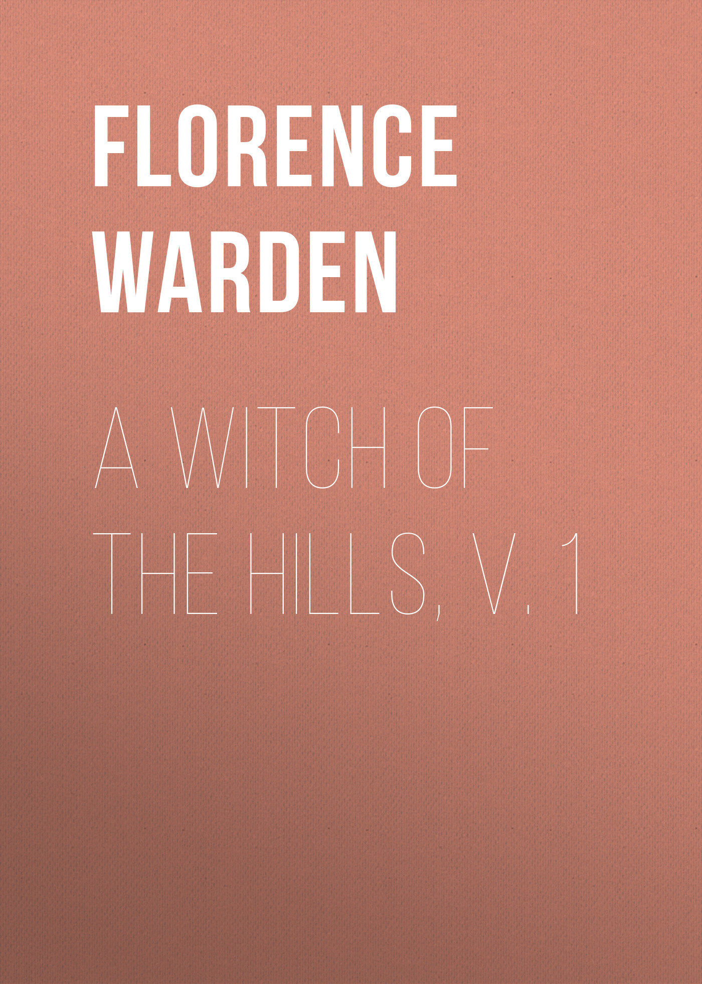 Florence Warden A Witch of the Hills, v. 1