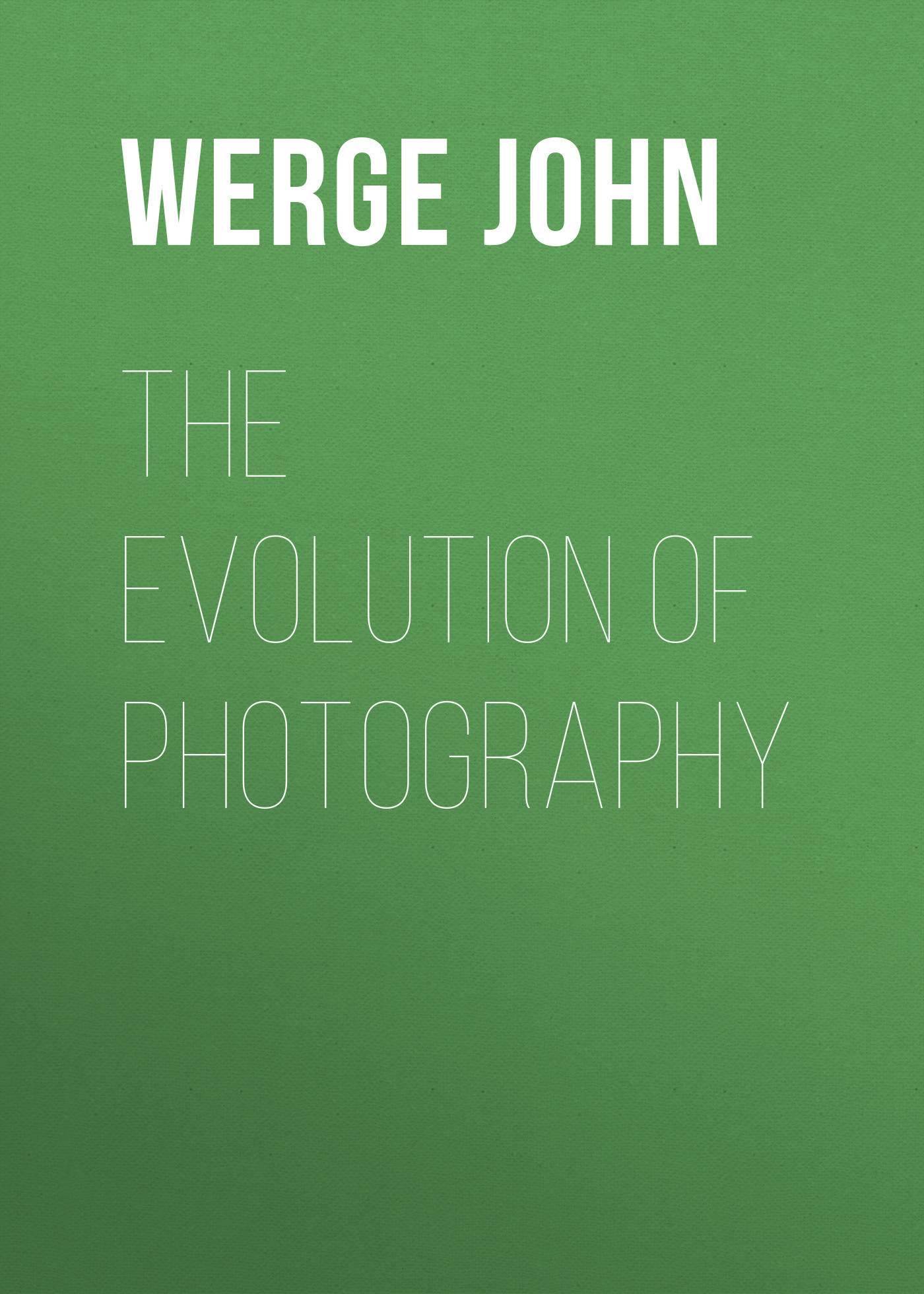 Werge John The Evolution of Photography