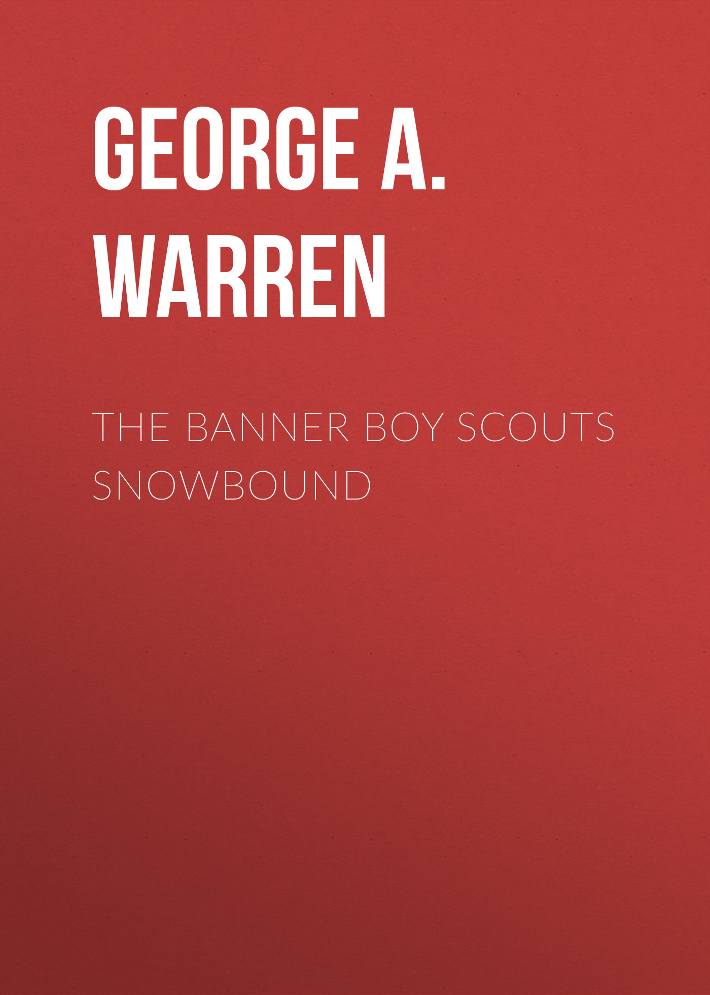 George A. Warren The Banner Boy Scouts Snowbound boy george boy george this is what i do lp cd