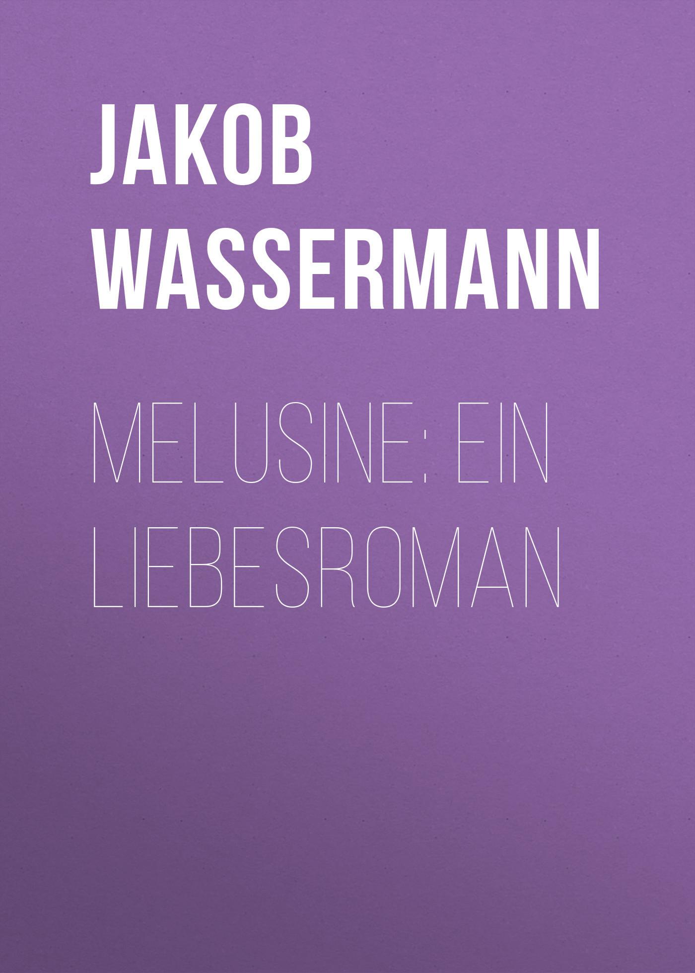Jakob Wassermann Melusine: Ein Liebesroman цена
