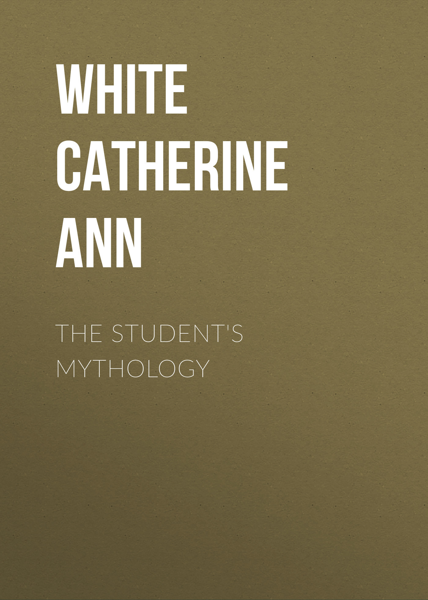 White Catherine Ann The Student's Mythology catherine the great