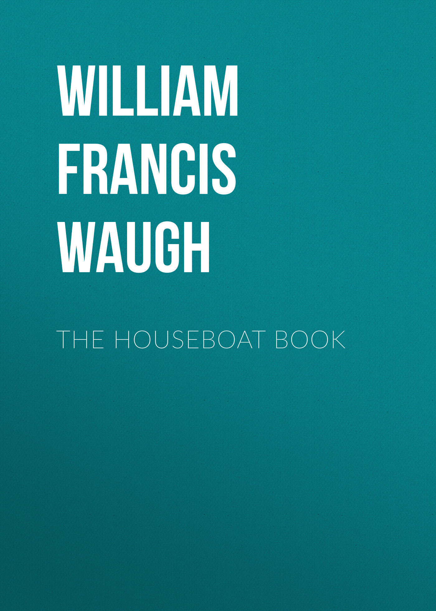 William Francis Waugh The houseboat book gasquet francis aidan the eve of the reformation