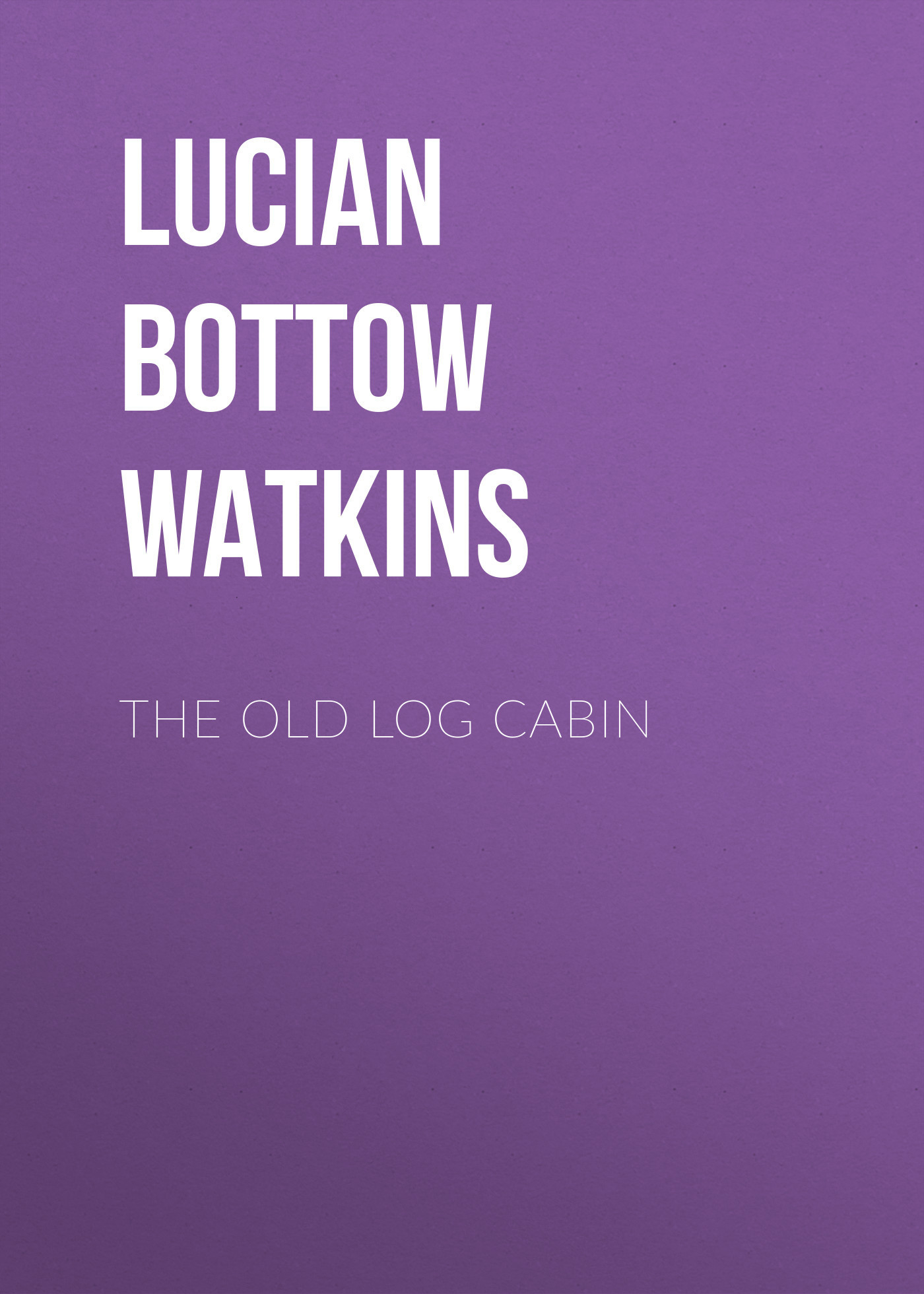 Lucian Bottow Watkins The Old Log Cabin lacywear b 49 log