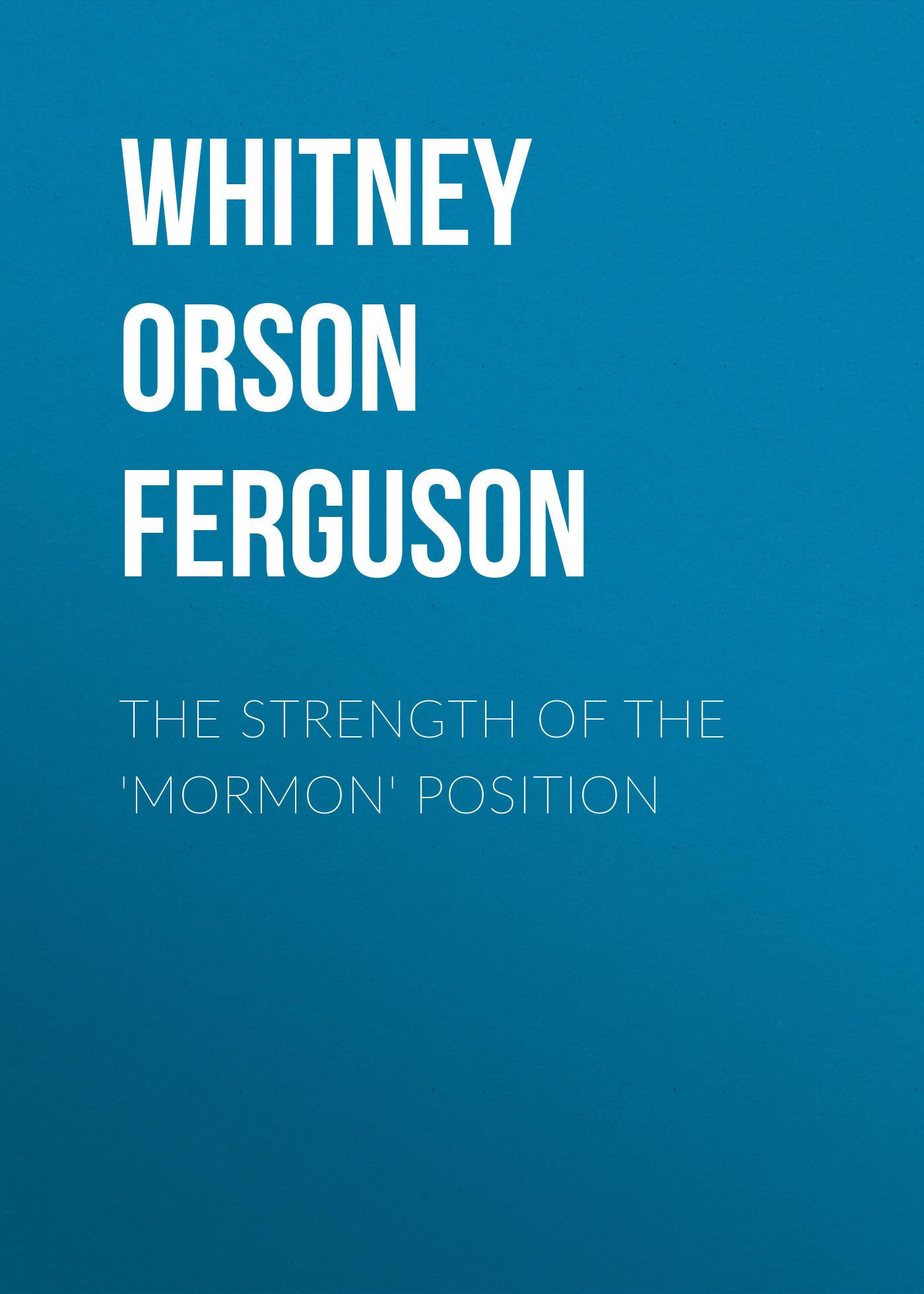 Whitney Orson Ferguson The Strength of the 'Mormon' Position the book of mormon vancouver