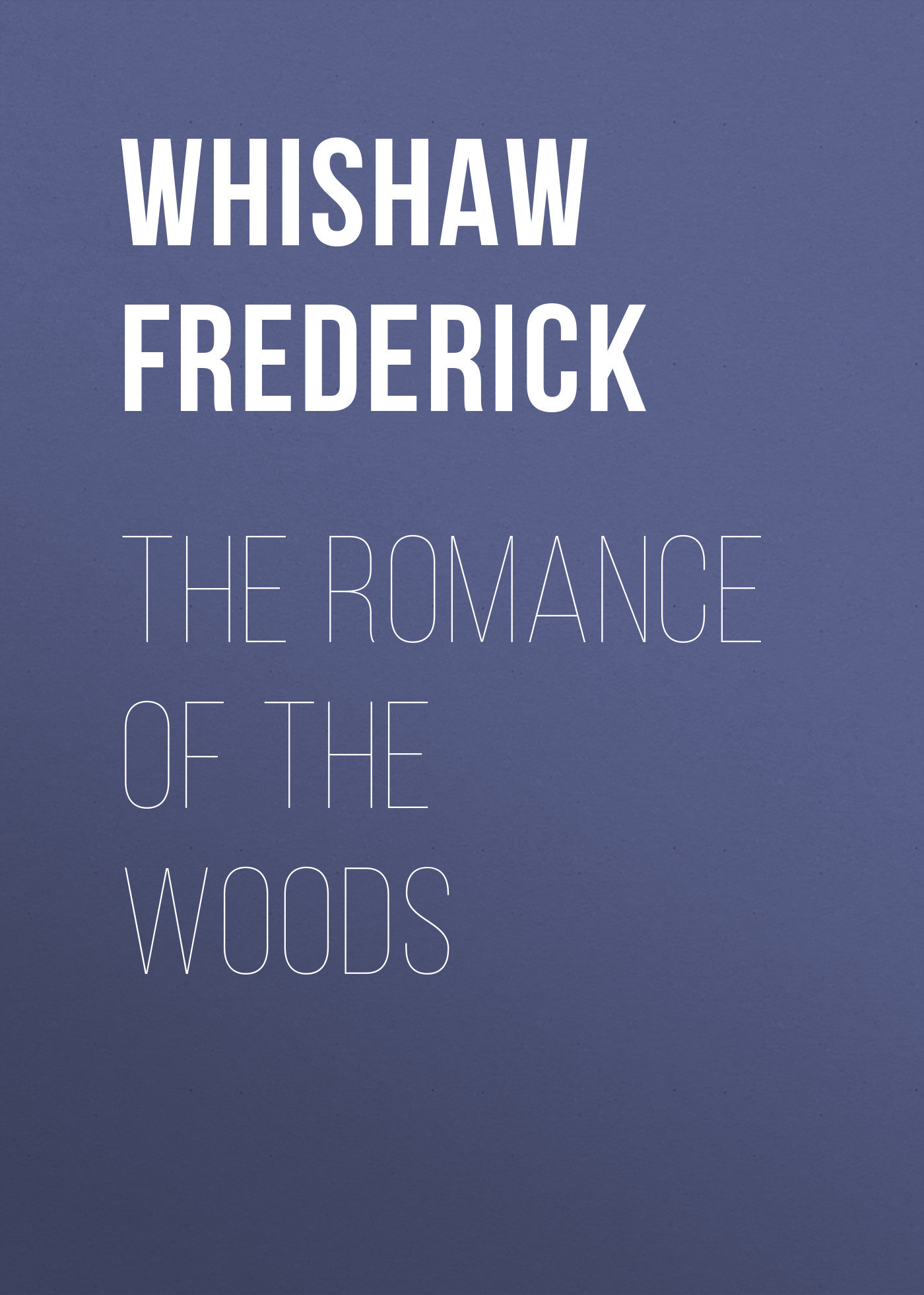 Whishaw Frederick The Romance of the Woods