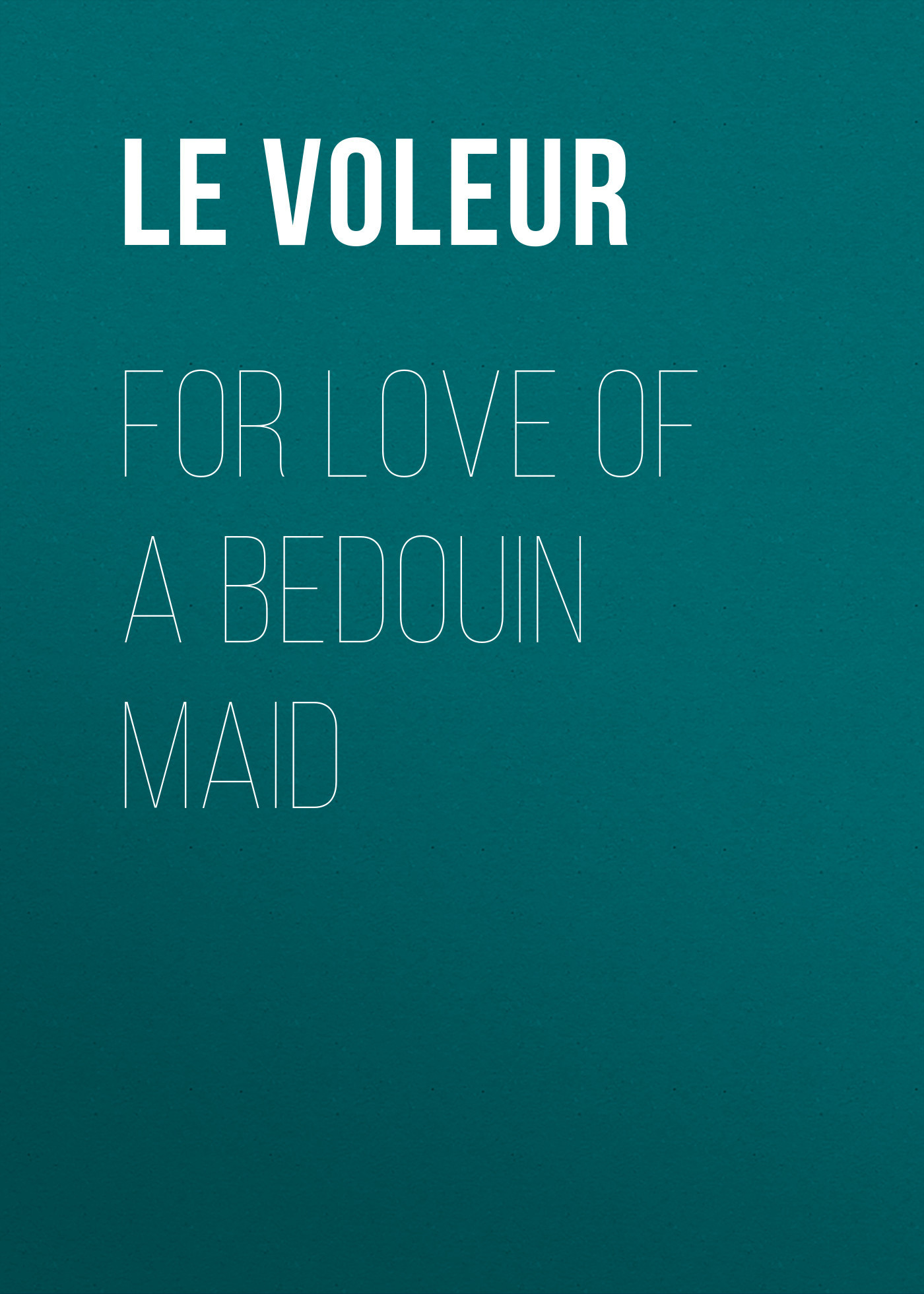 Le Voleur For Love of a Bedouin Maid maid in love футболка