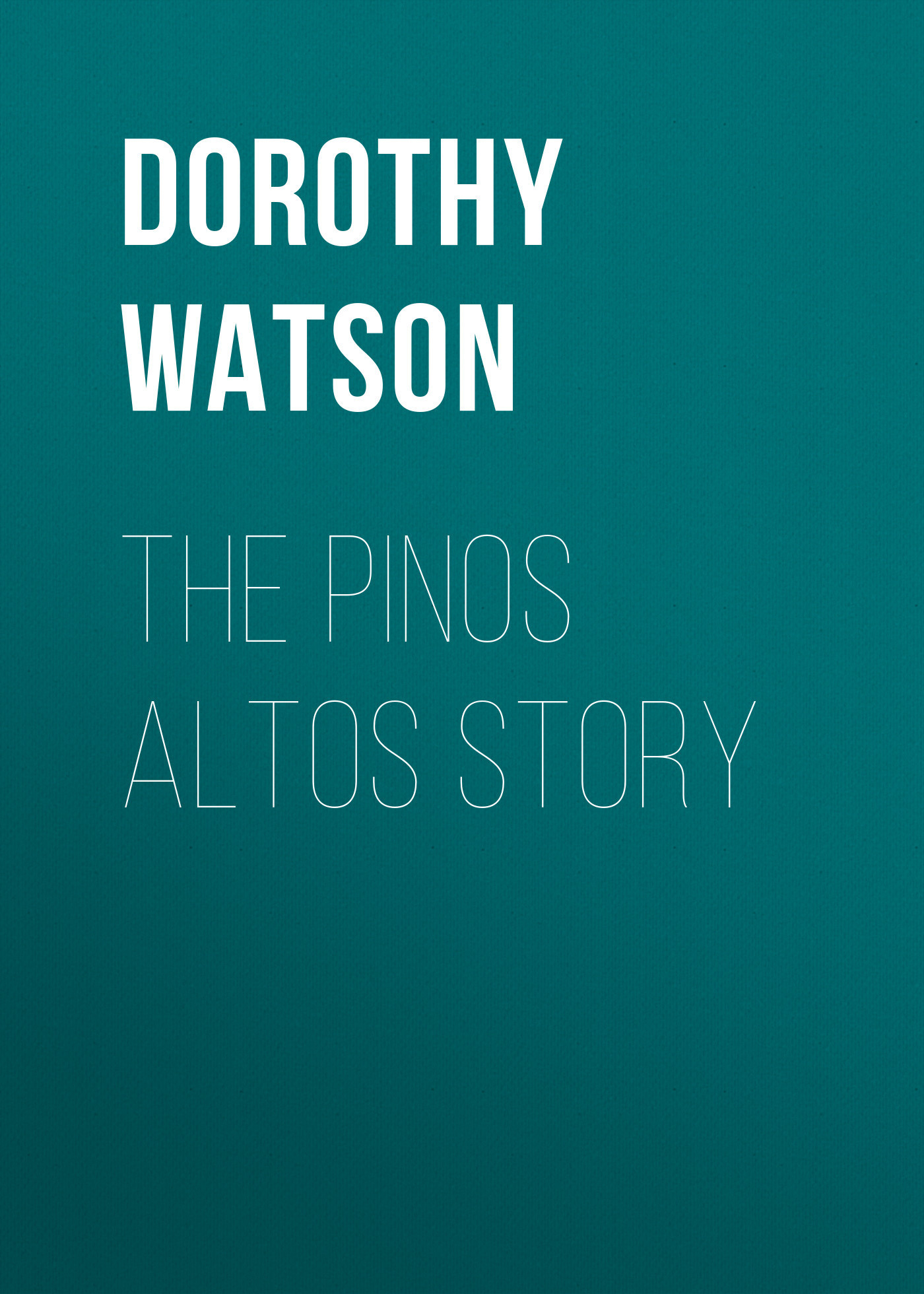 Dorothy Watson The Pinos Altos Story пальто alix story alix story mp002xw13vur