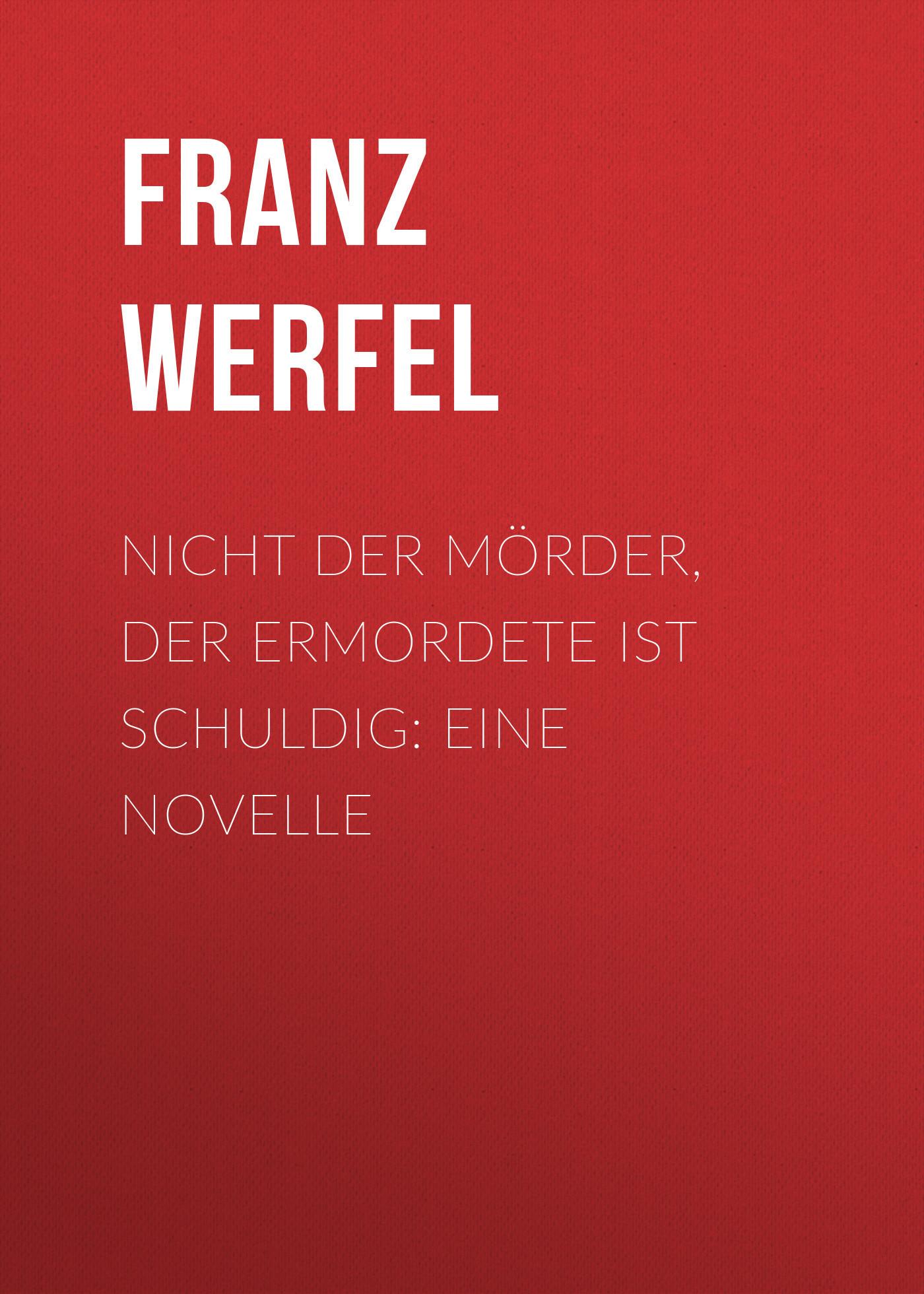 Franz Werfel Nicht der Mörder, der Ermordete ist schuldig: Eine Novelle ботинки der spur der spur de034amwiz42