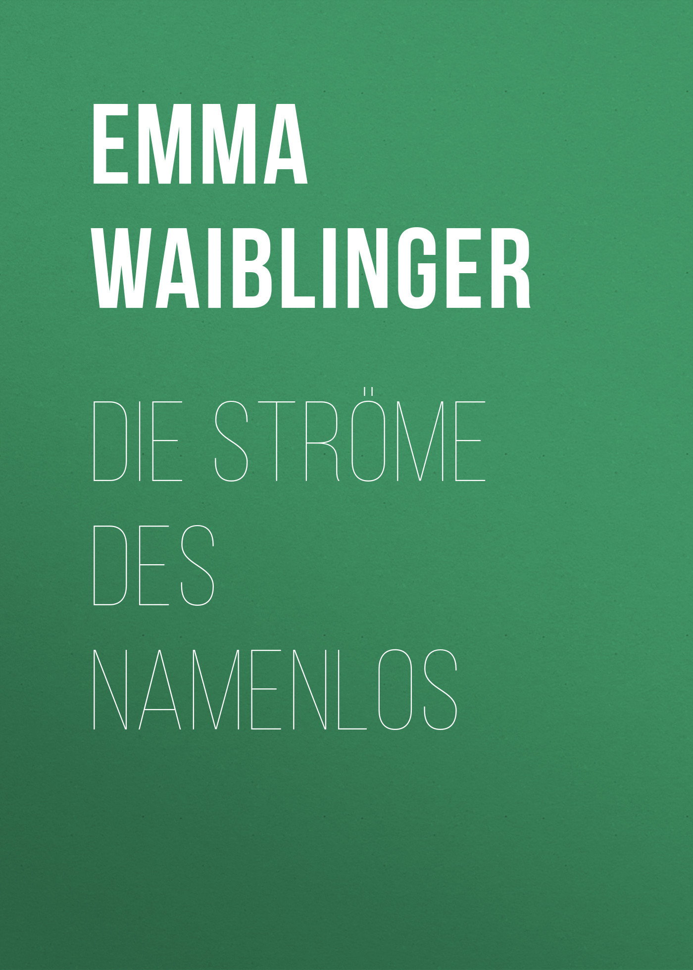 Emma Waiblinger Die Ströme des Namenlos красное боди emma xxl 3xl