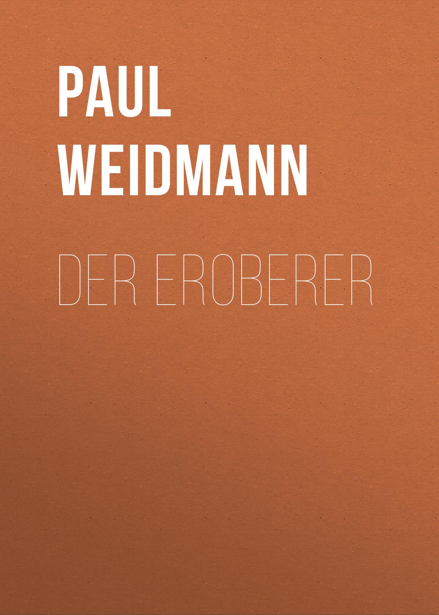 Paul Weidmann Der Eroberer дутики der spur der spur de034amde817