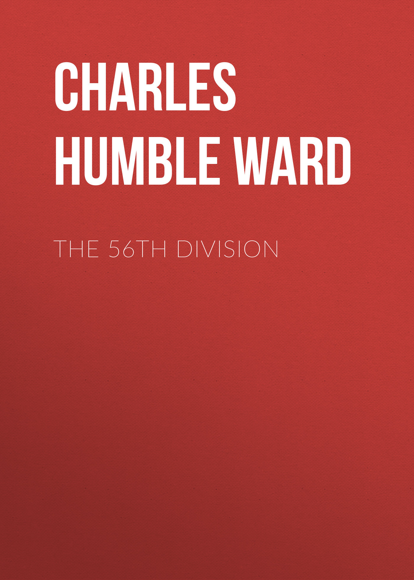 Charles Humble Dudley Ward The 56th Division warner charles dudley in the levant