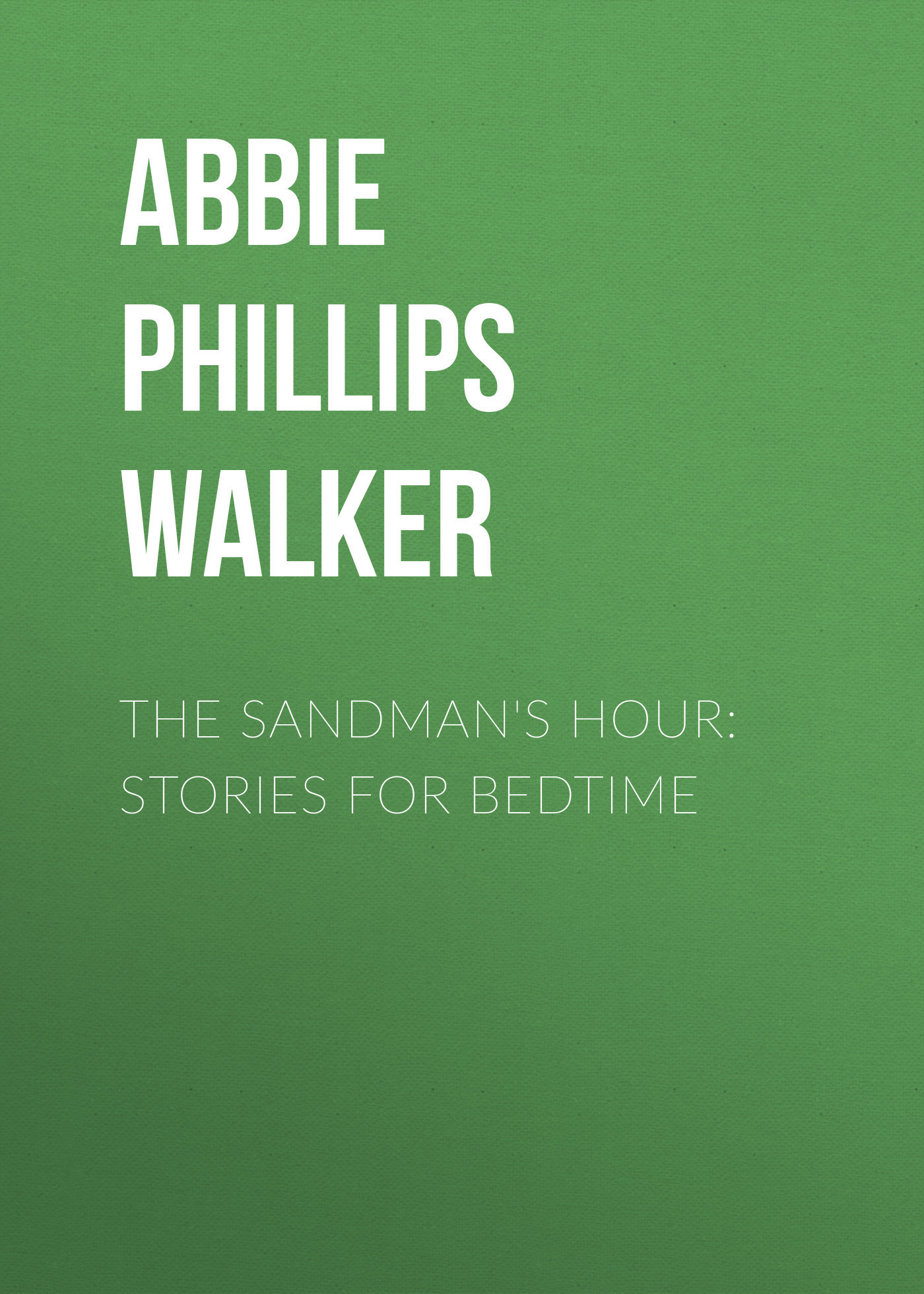 Abbie Phillips Walker The Sandman's Hour: Stories for Bedtime abbie material for diy doll c no doll
