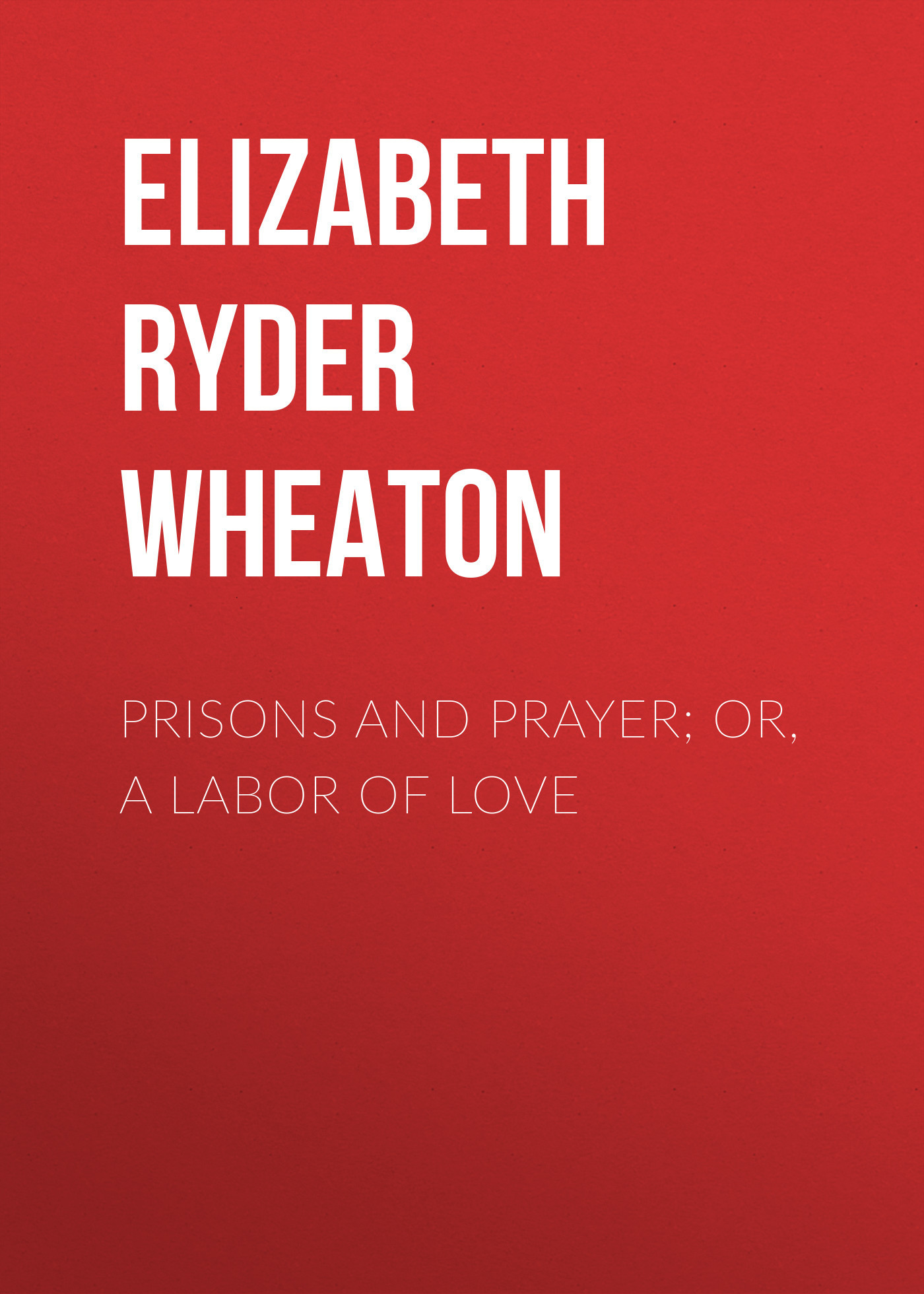 Elizabeth Ryder Wheaton Prisons and Prayer; Or, a Labor of Love кий viking v102 midnight 2pc