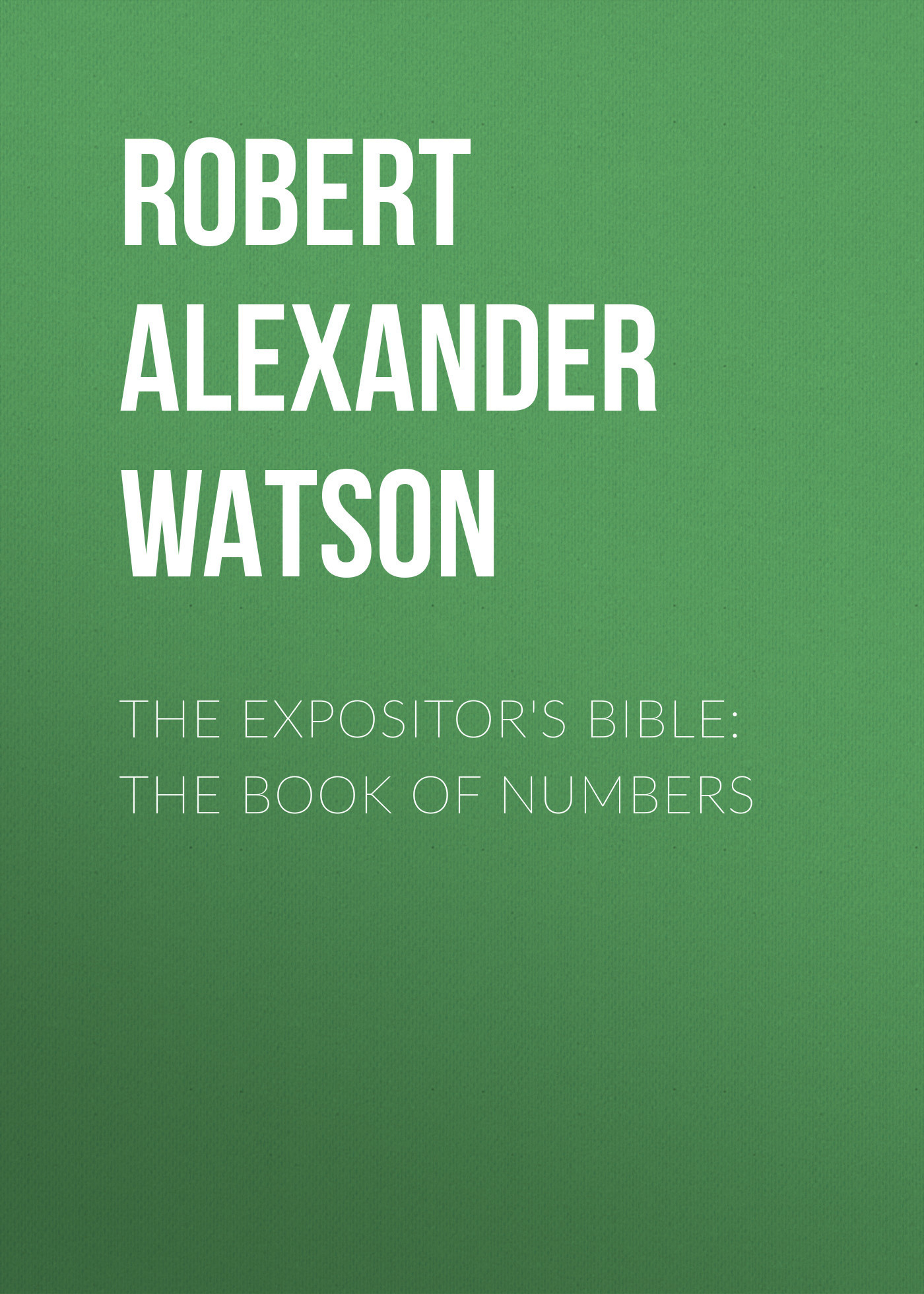 Robert Alexander Watson The Expositor's Bible: The Book of Numbers greenwell j first numbers sticker book