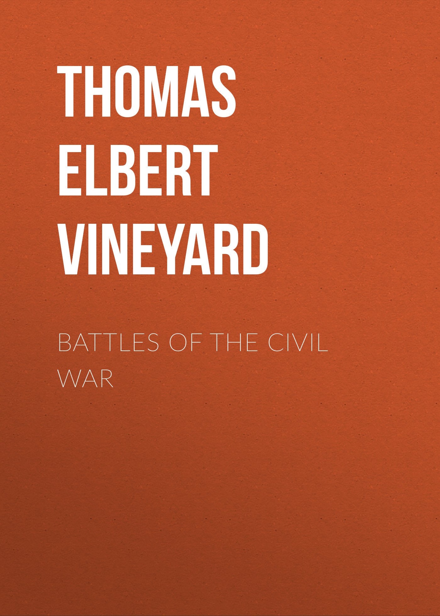 Thomas Elbert Vineyard Battles of the Civil War the american civil war