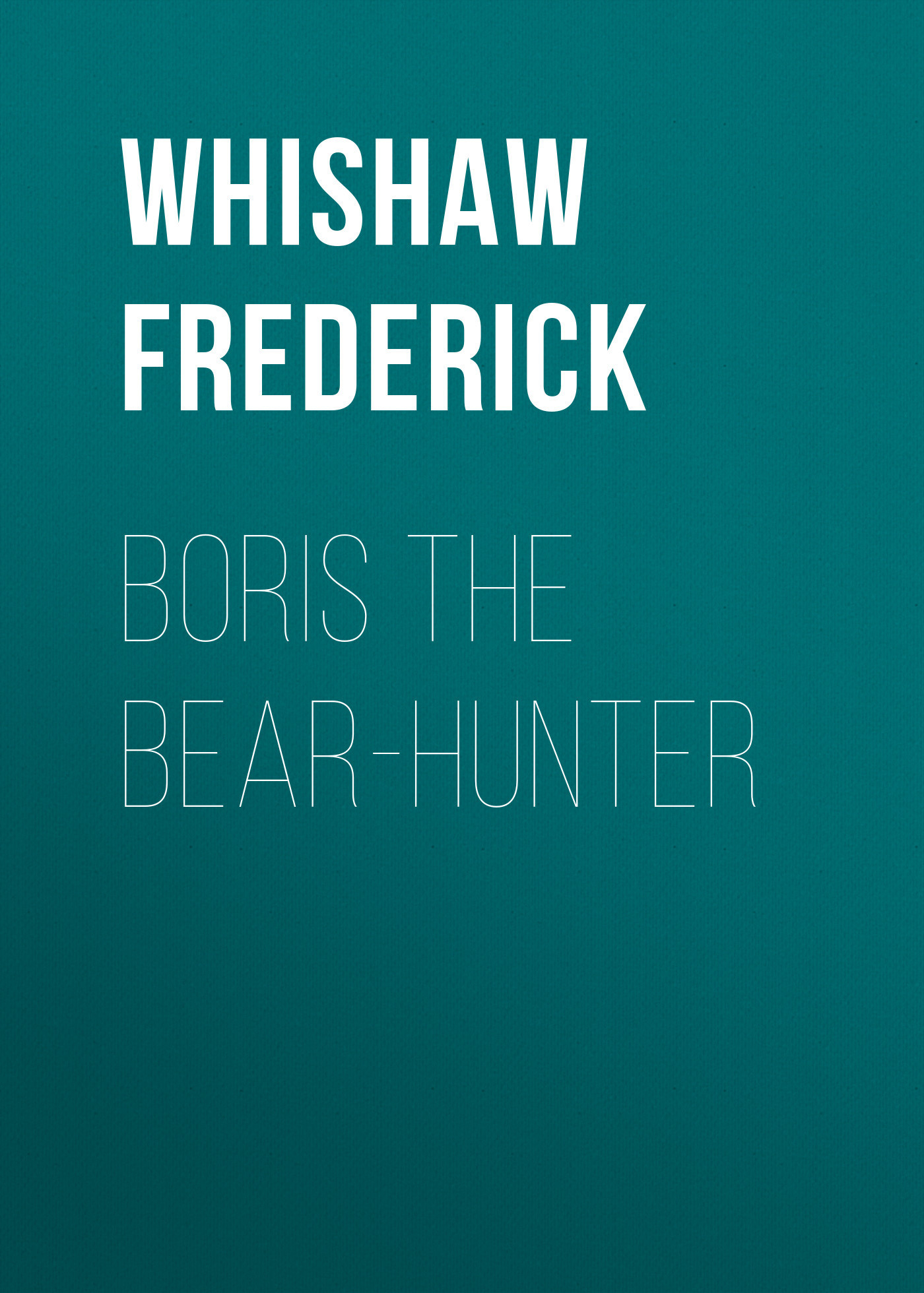 Whishaw Frederick Boris the Bear-Hunter frederick step 3