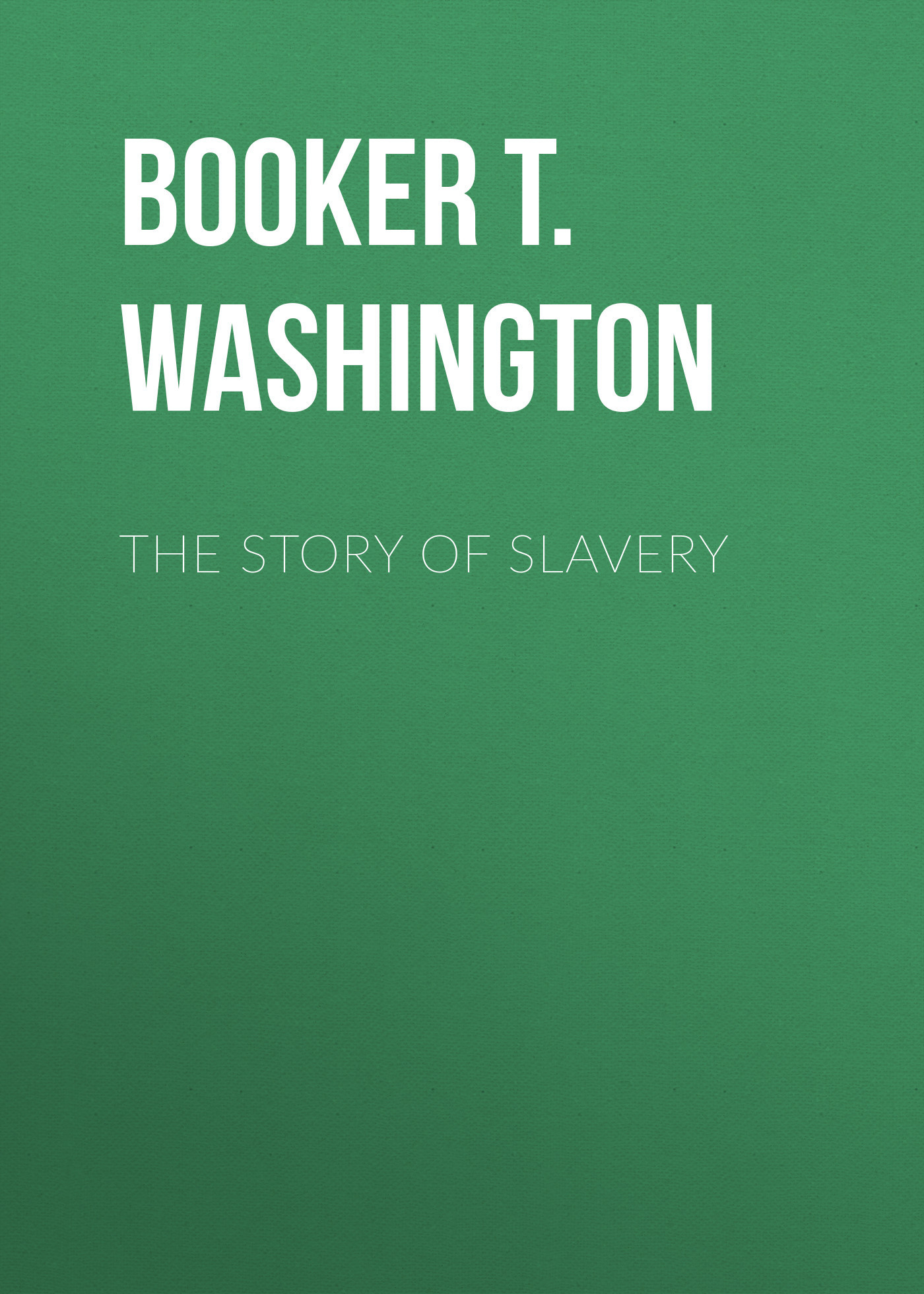 Booker T. Washington The Story of Slavery booker t booker t the mg s the booker t set