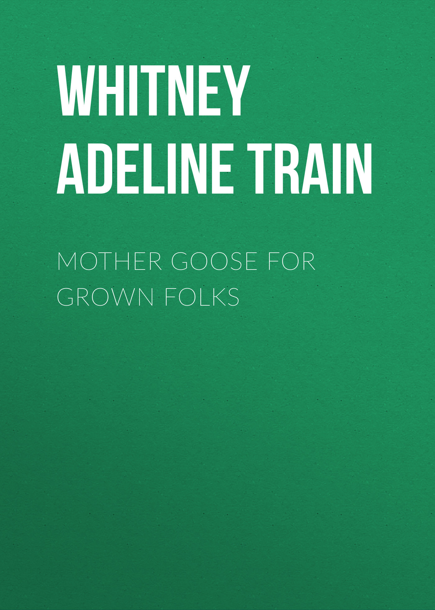 Whitney Adeline Dutton Train Mother Goose for Grown Folks mother goose rhymes