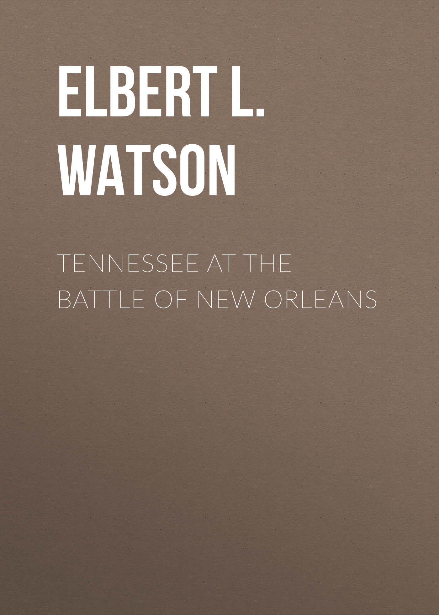 Elbert L. Watson Tennessee at the Battle of New Orleans