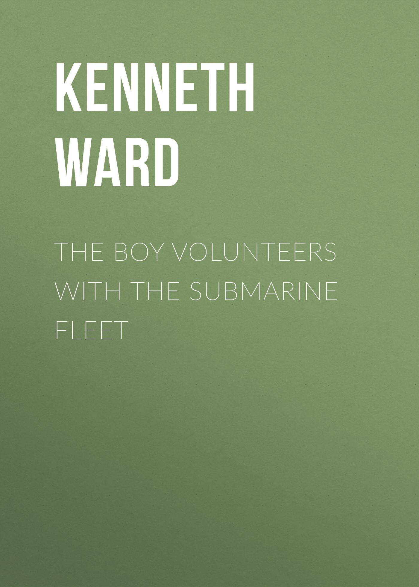 где купить Kenneth Ward The Boy Volunteers with the Submarine Fleet по лучшей цене