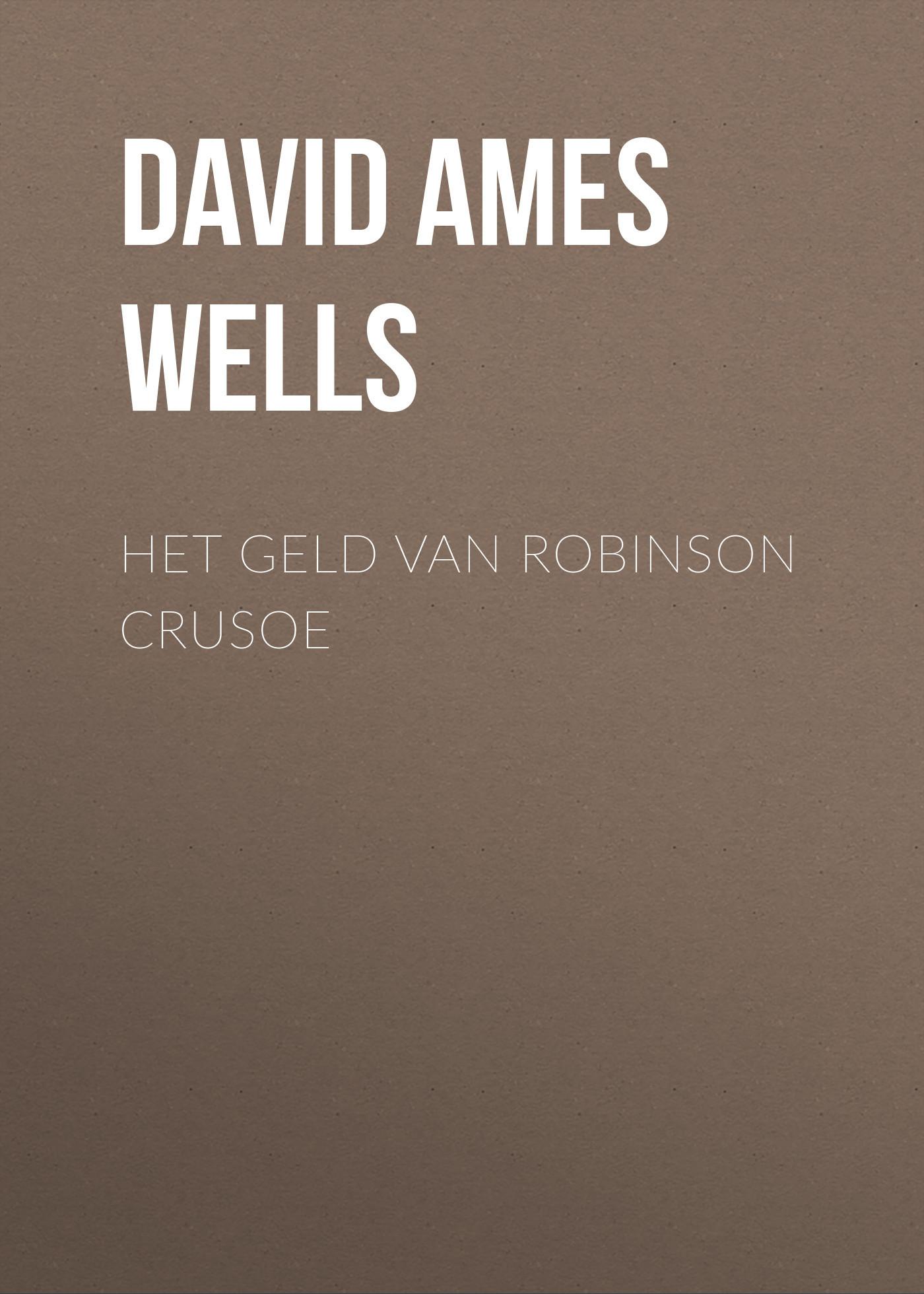 David Ames Wells Het Geld van Robinson Crusoe les ames mortes