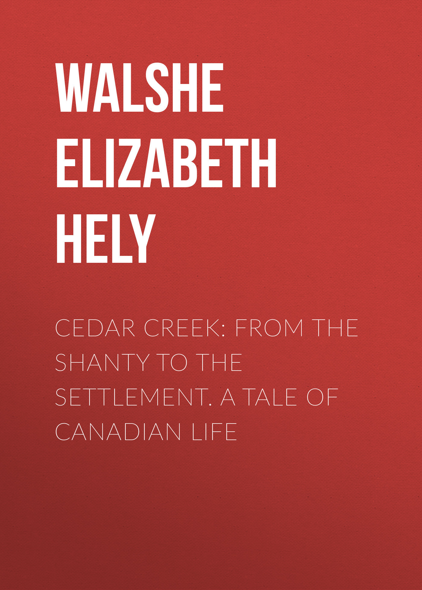 Walshe Elizabeth Hely Cedar Creek: From the Shanty to the Settlement. A Tale of Canadian Life 1pcs serial ata sata 4 pin ide to 2 of 15 hdd power adapter cable hot worldwide