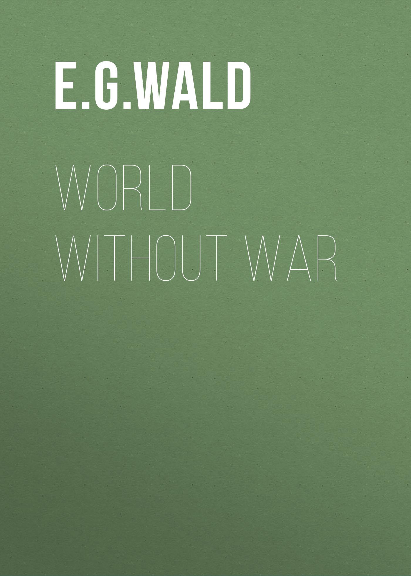 E. G. von Wald World Without War matthew wald the history of matthew wald