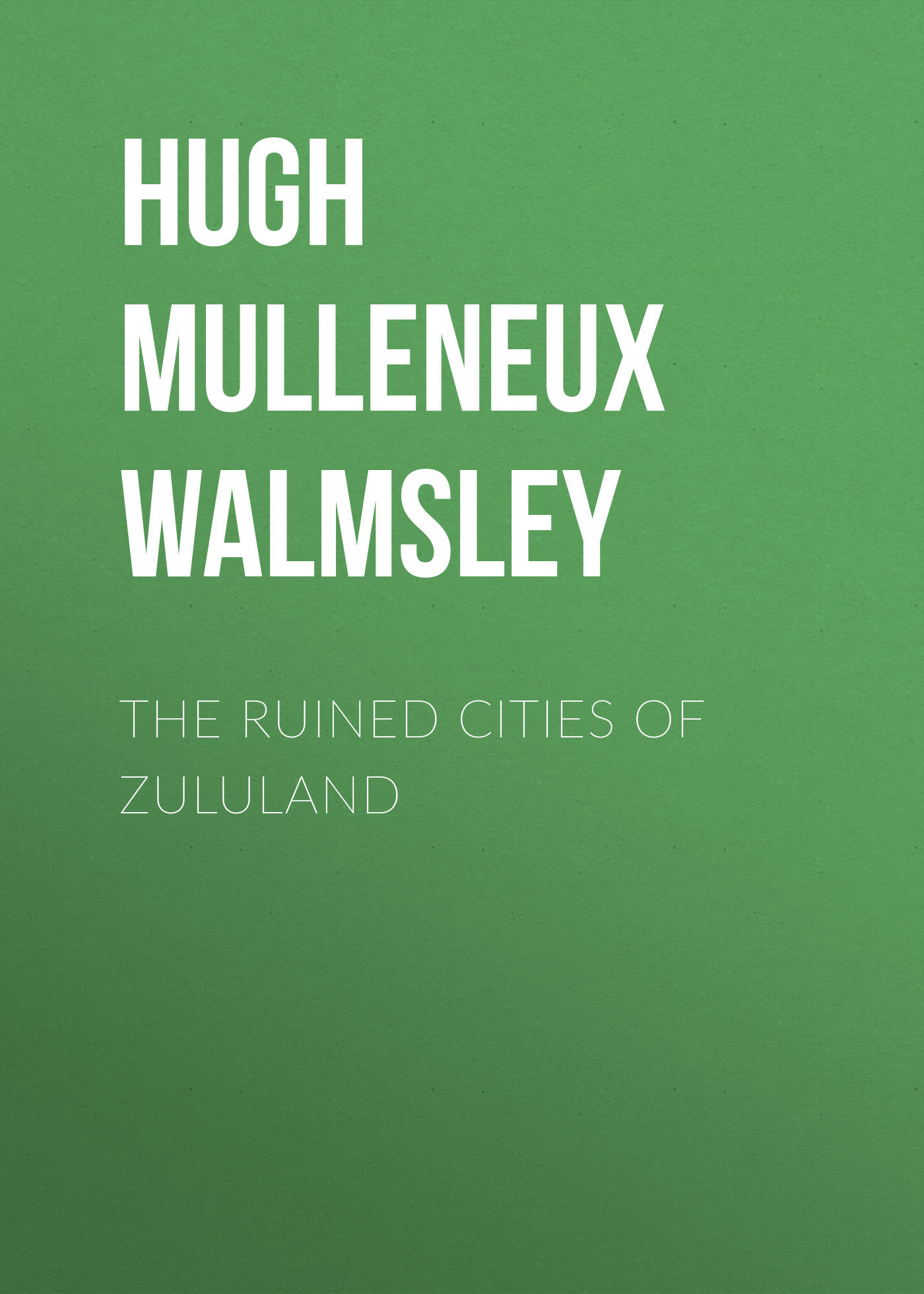 Hugh Mulleneux Walmsley The Ruined Cities of Zululand футболка cities skylines written cities charcoal серая s