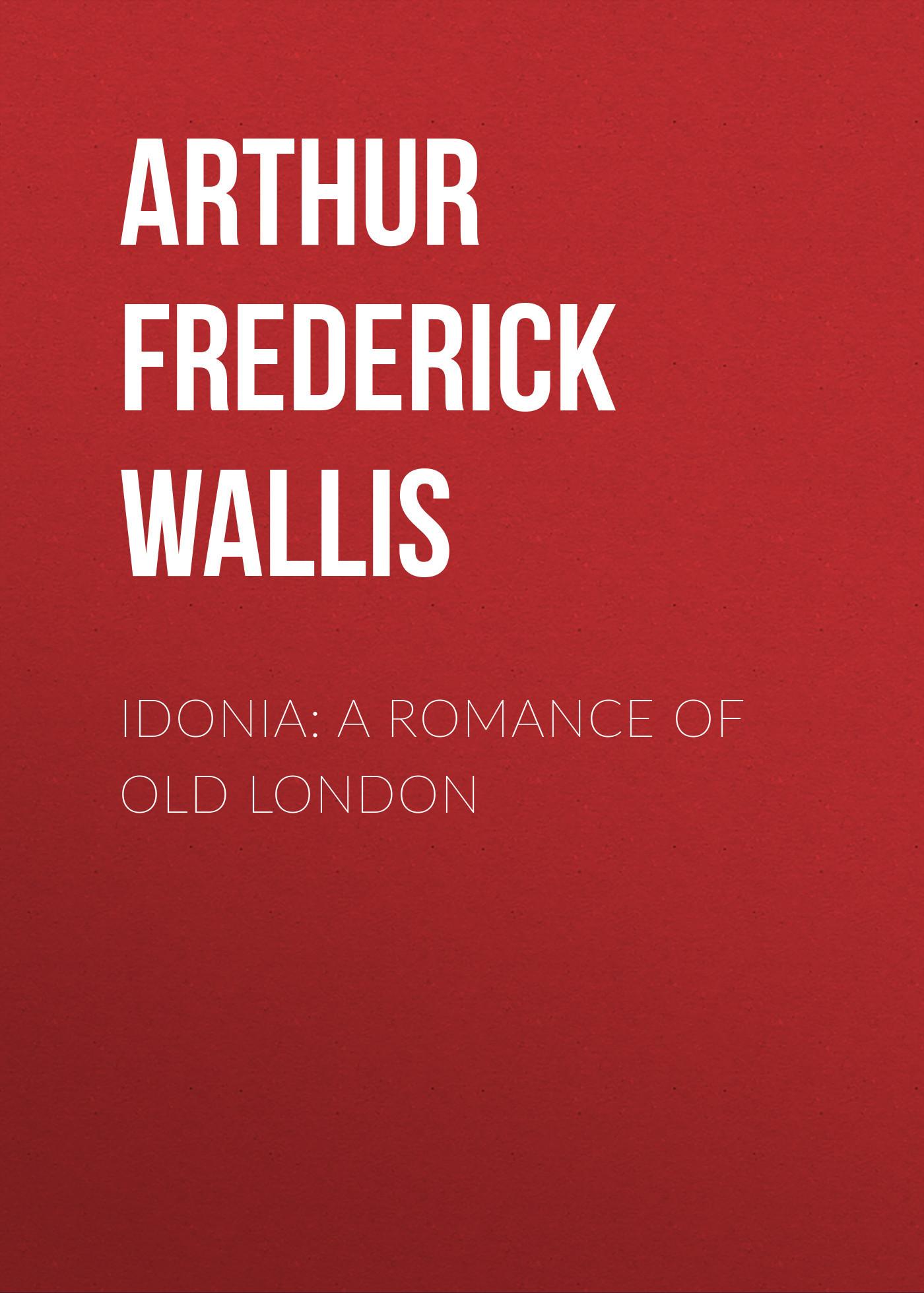 Arthur Frederick Wallis Idonia:  Romance of Old London